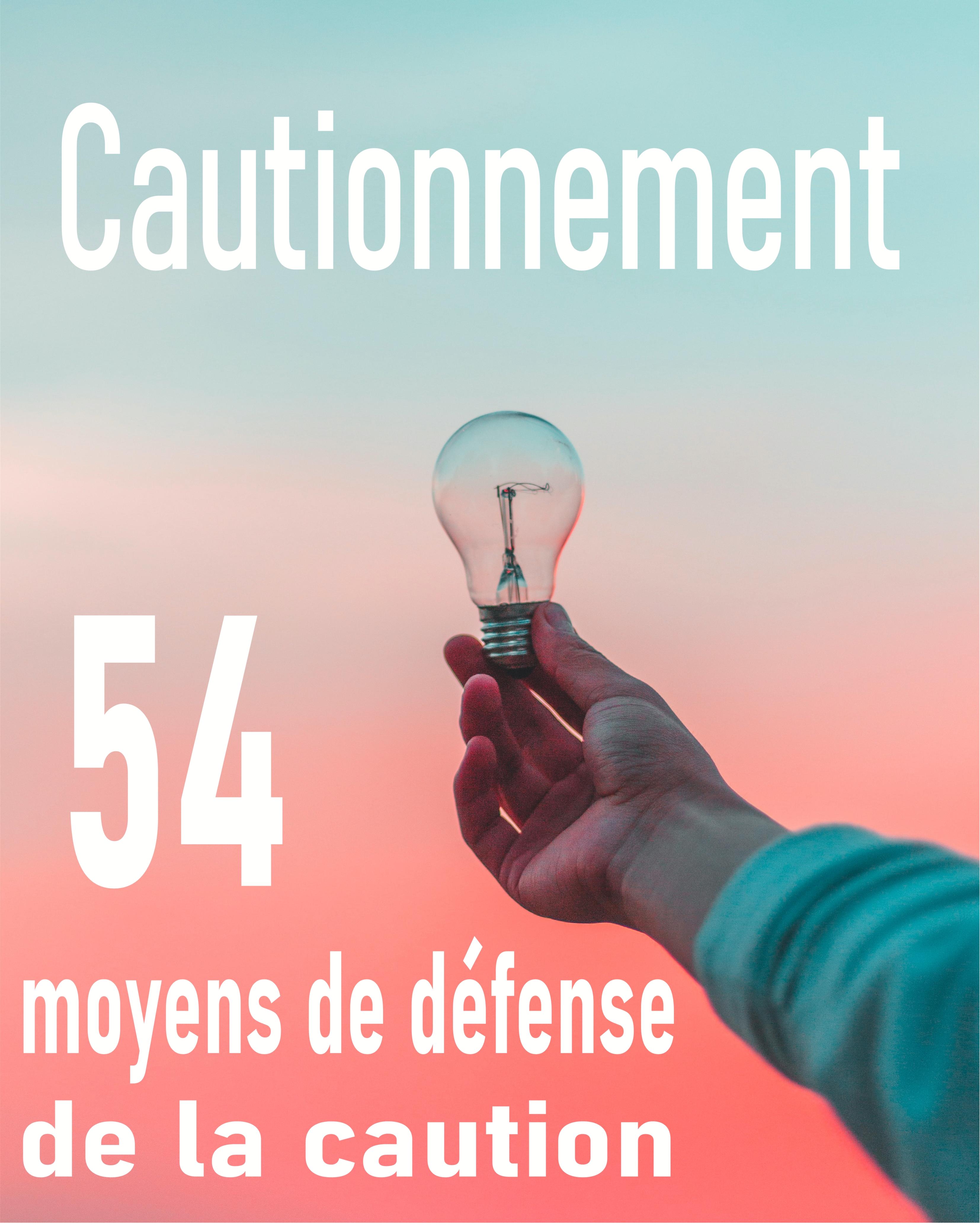 Cautionnement : 54 moyens de défense et de recours de la caution