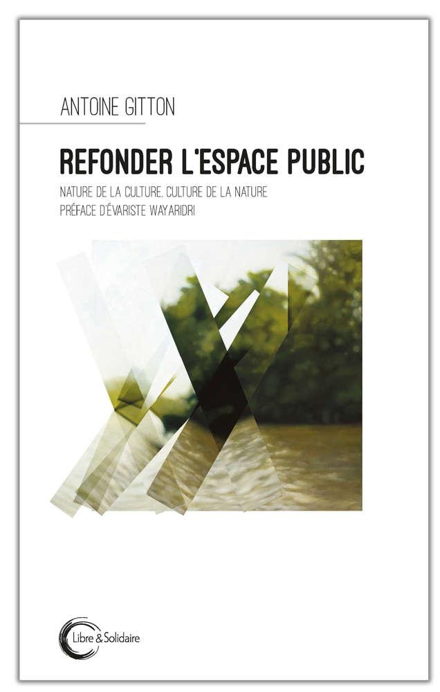 Notre ouvrage plus que jamais d'actualité - Refonder l'espace public