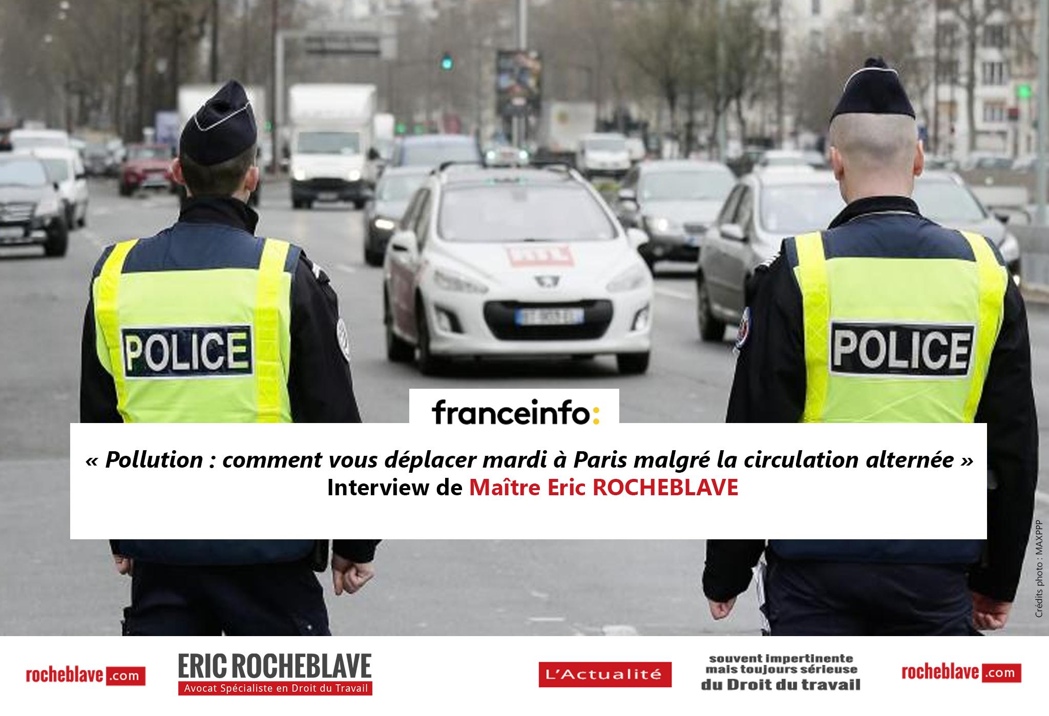 « Pollution : comment vous déplacer mardi à Paris malgré la circulation alternée » Interview de Maître Eric ROCHEBLAVE | franceinfo