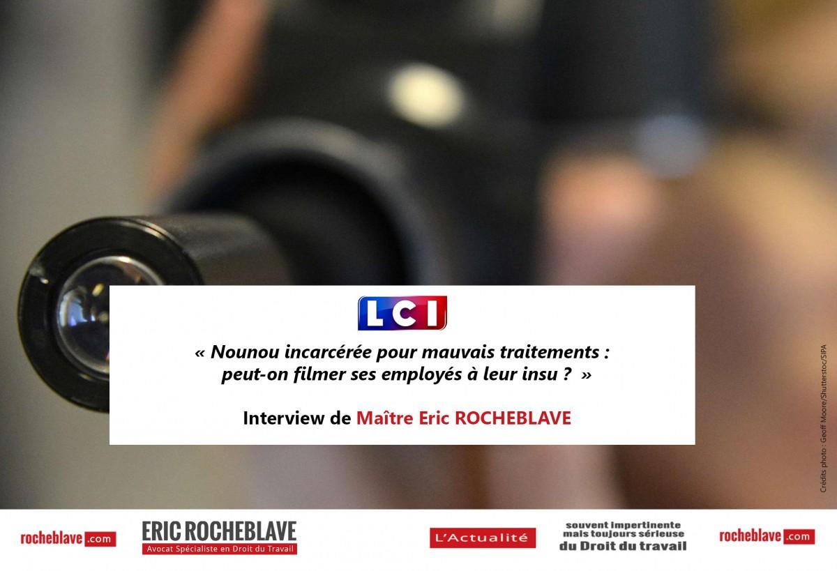 « Nounou incarcérée pour mauvais traitements : peut-on filmer ses employés à leur insu ? » Interview de Maître Eric ROCHEBLAVE | LCI