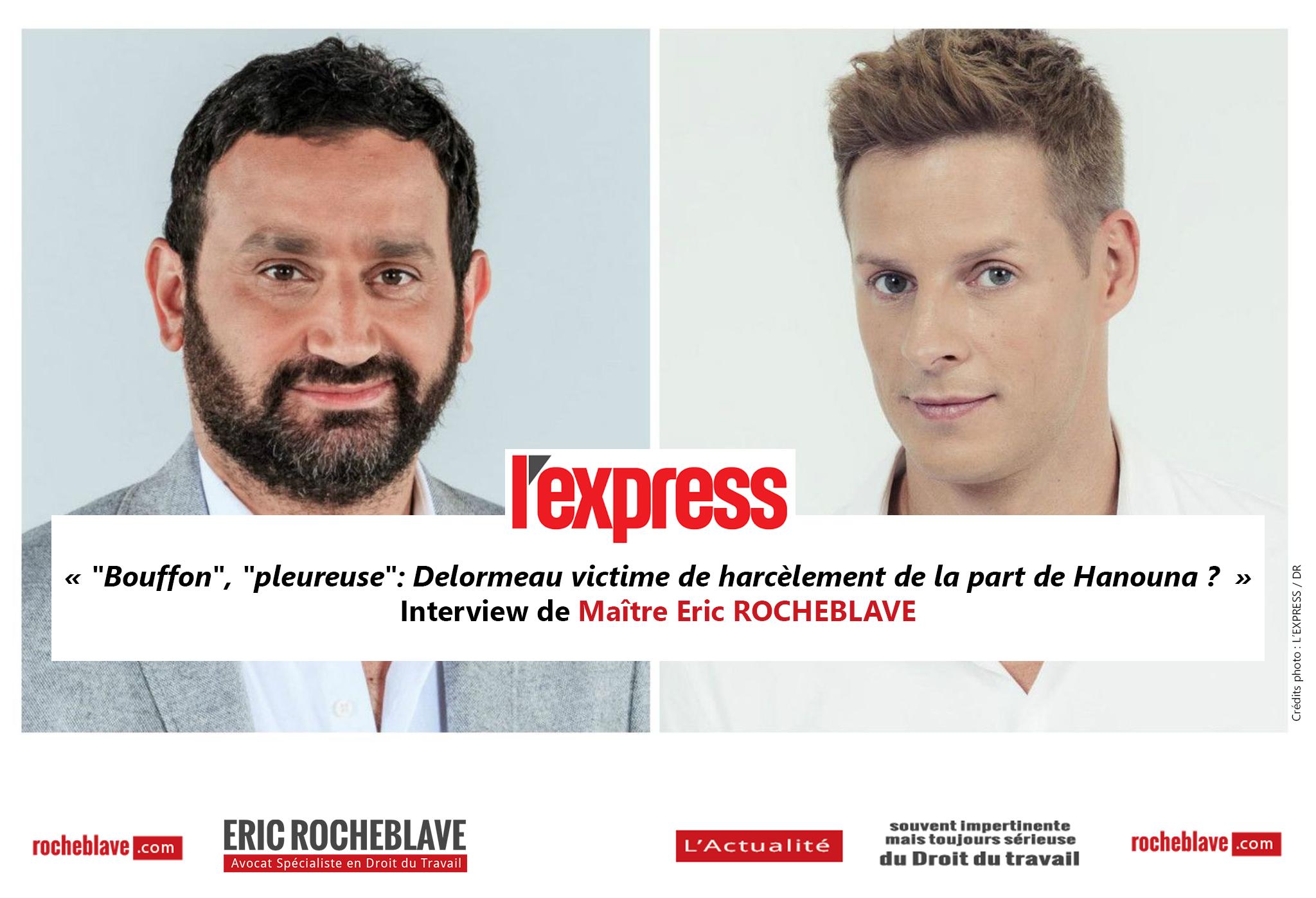 « Bouffon », « pleureuse »: Delormeau victime de harcèlement de la part de Hanouna ? » Interview de Maître Eric ROCHEBLAVE | L'Express