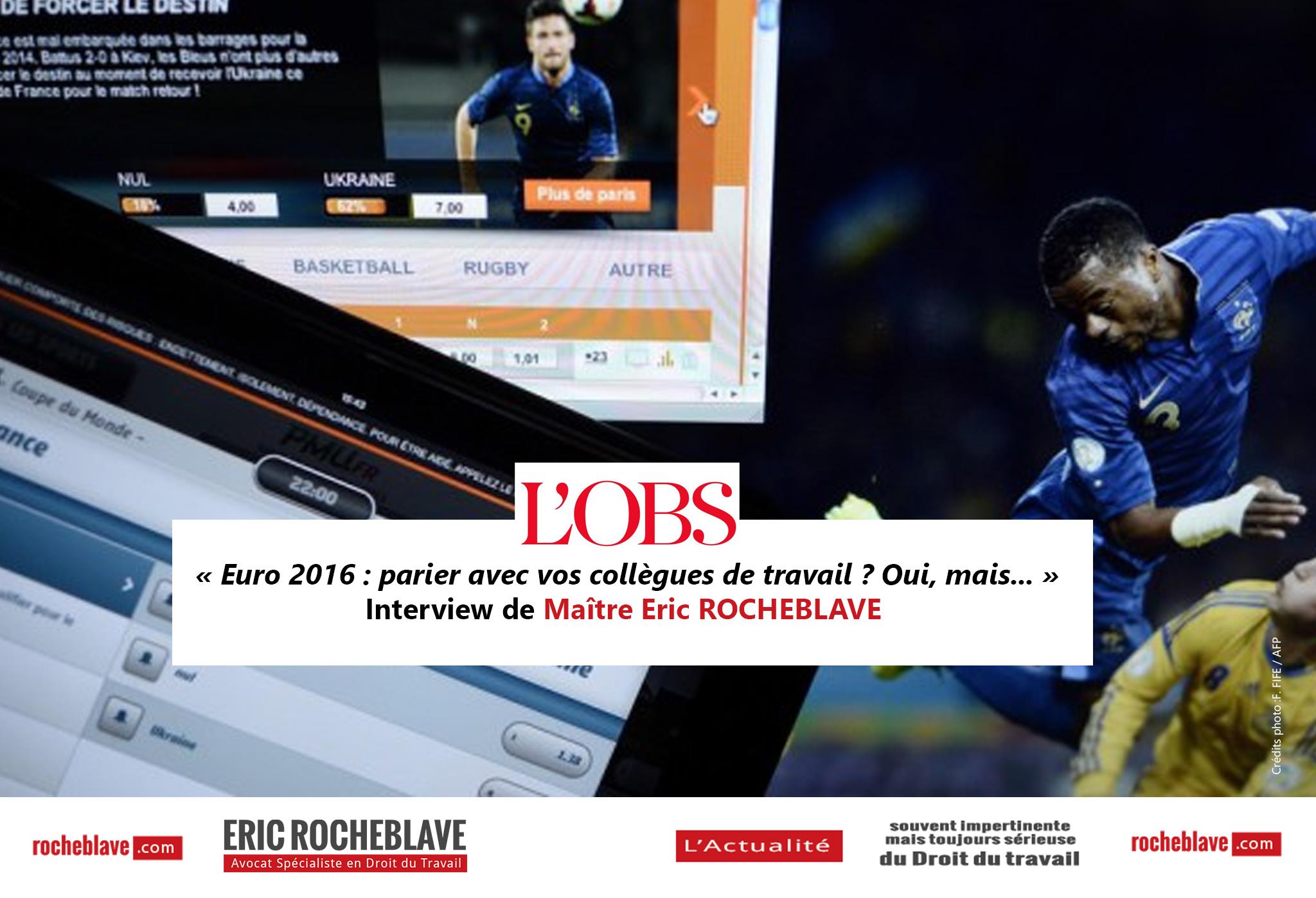« Euro 2016 : parier avec vos collègues de travail ? Oui, mais… » Interview de Maître Eric ROCHEBLAVE | L'OBS