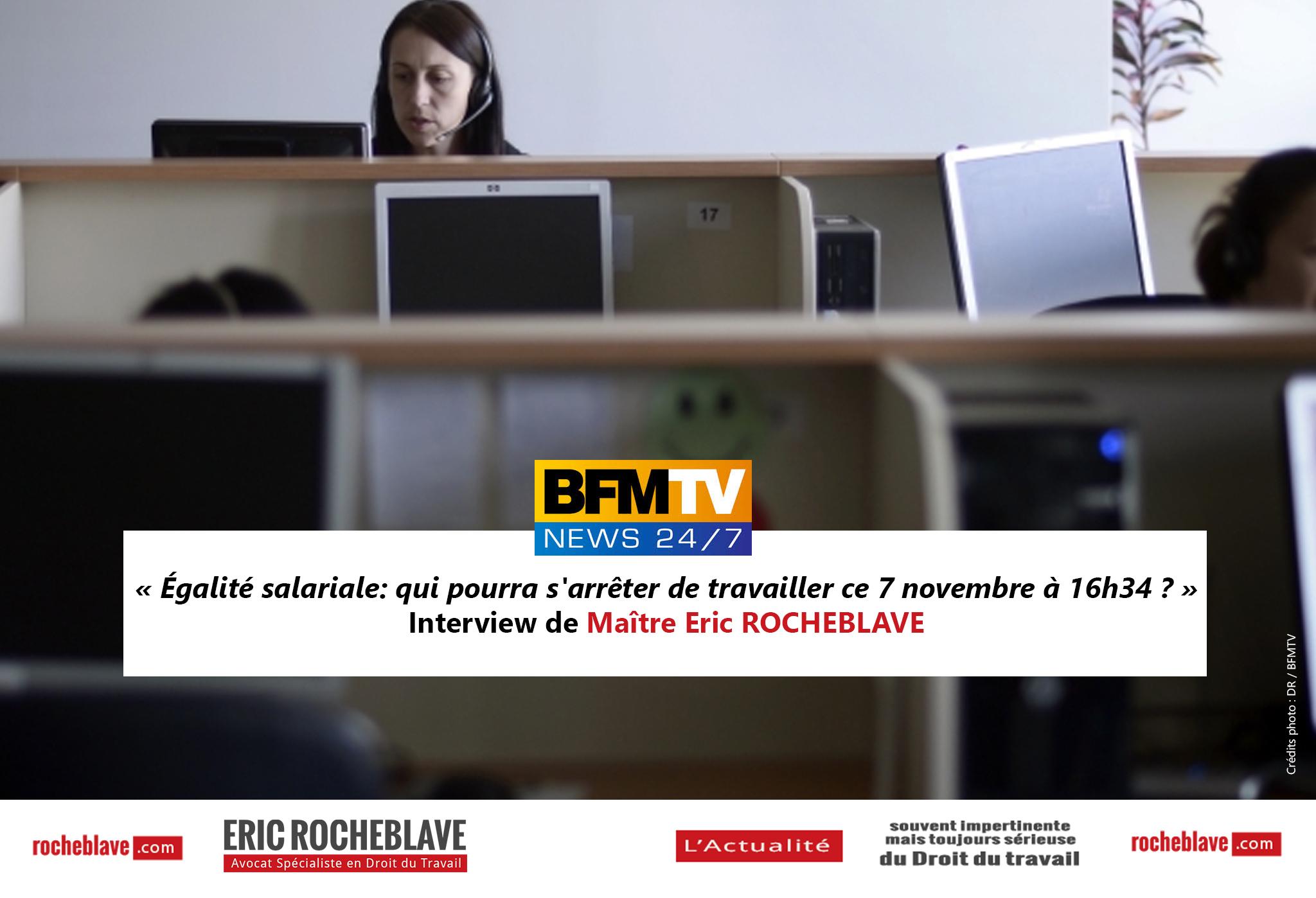 « Égalité salariale: qui pourra s'arrêter de travailler ce 7 novembre à 16h34 ? » Interview de Maître Eric ROCHEBLAVE | BFMTV