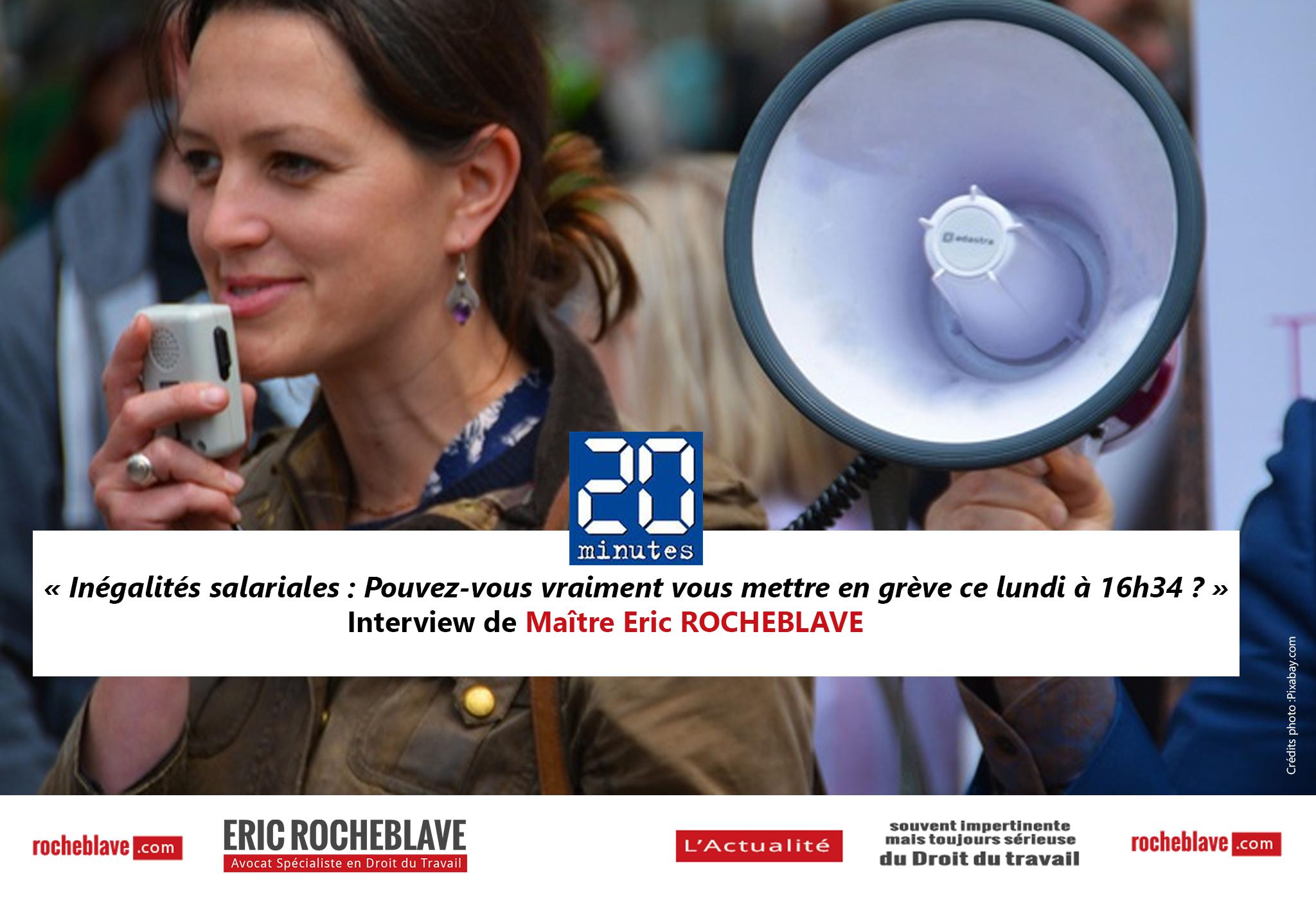 « Inégalités salariales : Pouvez-vous vraiment vous mettre en grève ce lundi à 16h34 ? » Interview de Maître Eric ROCHEBLAVE | 20minutes