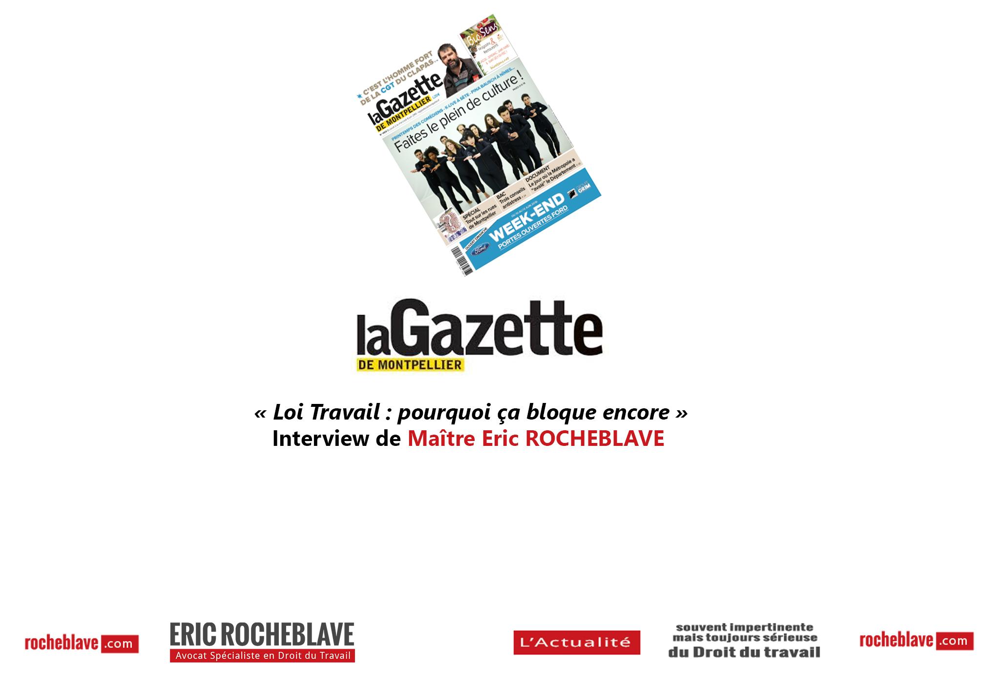 « Loi Travail : pourquoi ça bloque encore » Interview de Maître Eric ROCHEBLAVE | la Gazette DE MONTPELLIER