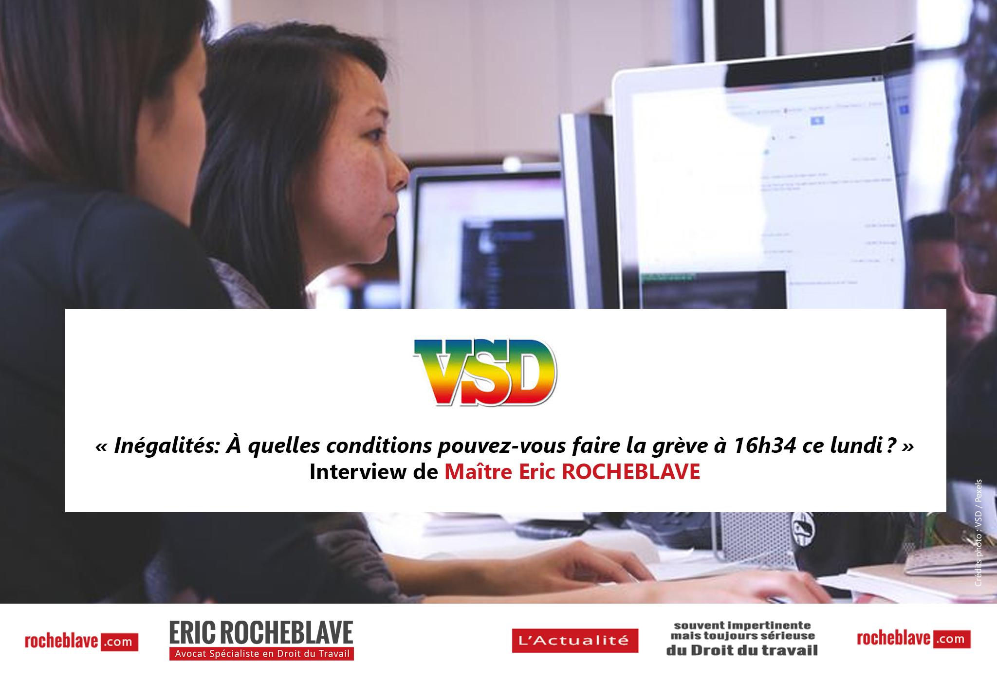 « Inégalités: À quelles conditions pouvez-vous faire la grève à 16h34 ce lundi? » Interview de Maître Eric ROCHEBLAVE | VSD