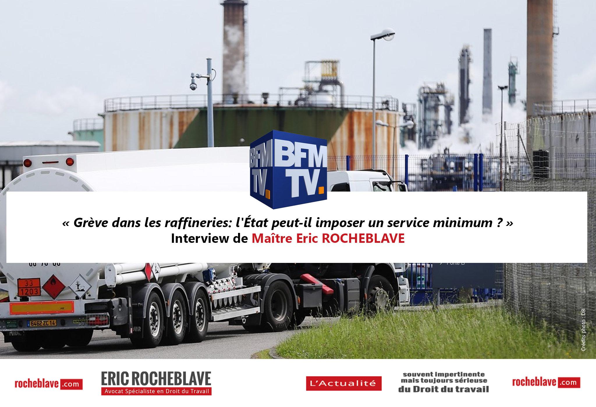 « Grève dans les raffineries: l'État peut-il imposer un service minimum ? » Interview de Maître Eric ROCHEBLAVE | BFM TV
