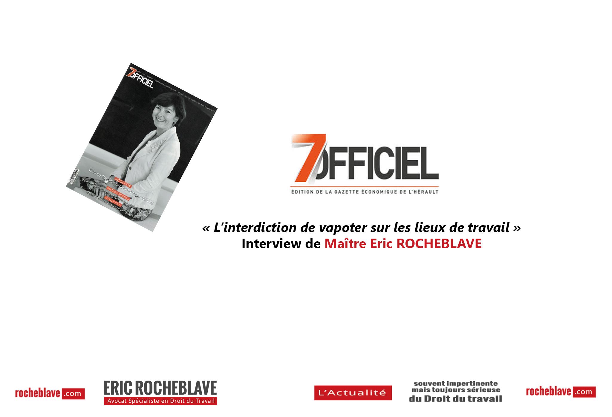 « L'interdiction de vapoter sur les lieux de travail »  Interview de Maître Eric ROCHEBLAVE | 7OFFICIEL