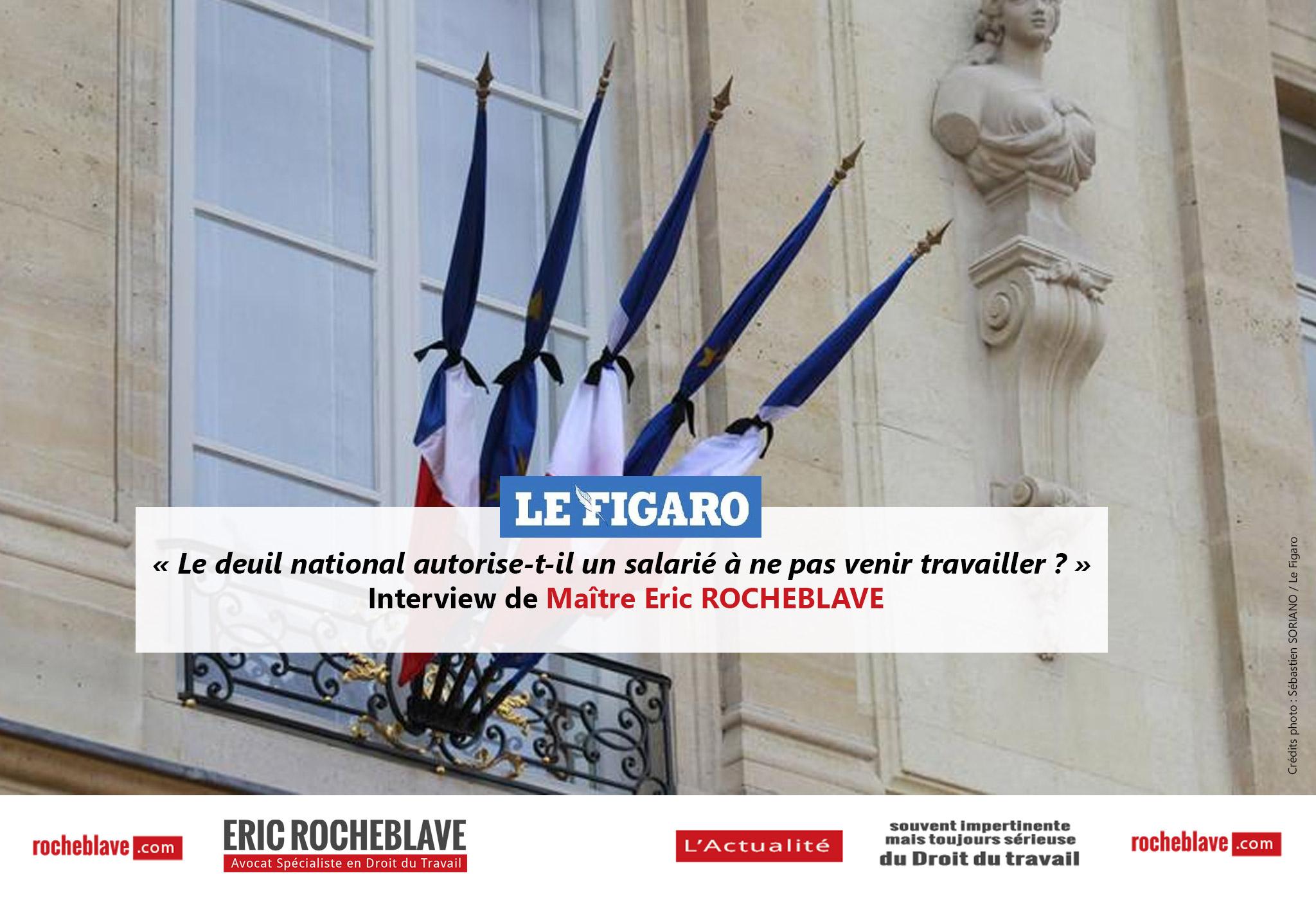 « Le deuil national autorise-t-il un salarié à ne pas venir travailler ? » Interview de Maître Eric ROCHEBLAVE | Le Figaro