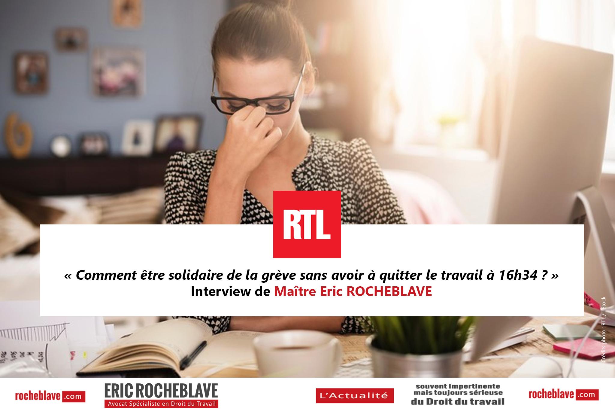 « Comment être solidaire de la grève sans avoir à quitter le travail à 16h34 ? » Interview de Maître Eric ROCHEBLAVE | RTL