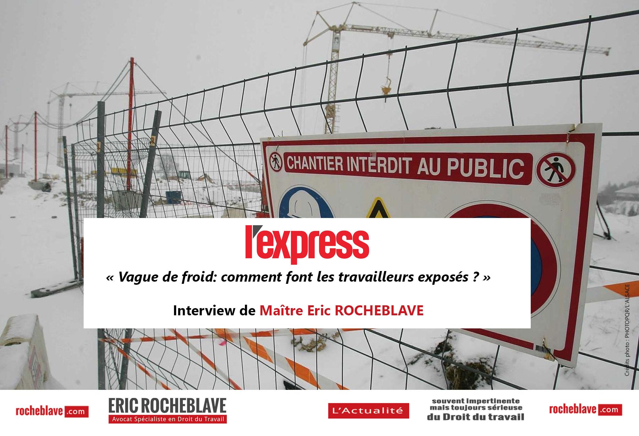 « Vague de froid: comment font les travailleurs exposés ? » Interview de Maître Eric ROCHEBLAVE | L'Express