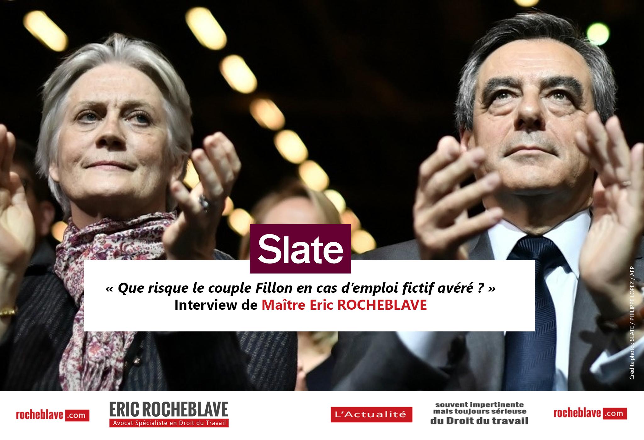 « Que risque le couple Fillon en cas d'emploi fictif avéré ? » Interview de Maître Eric ROCHEBLAVE | Slate