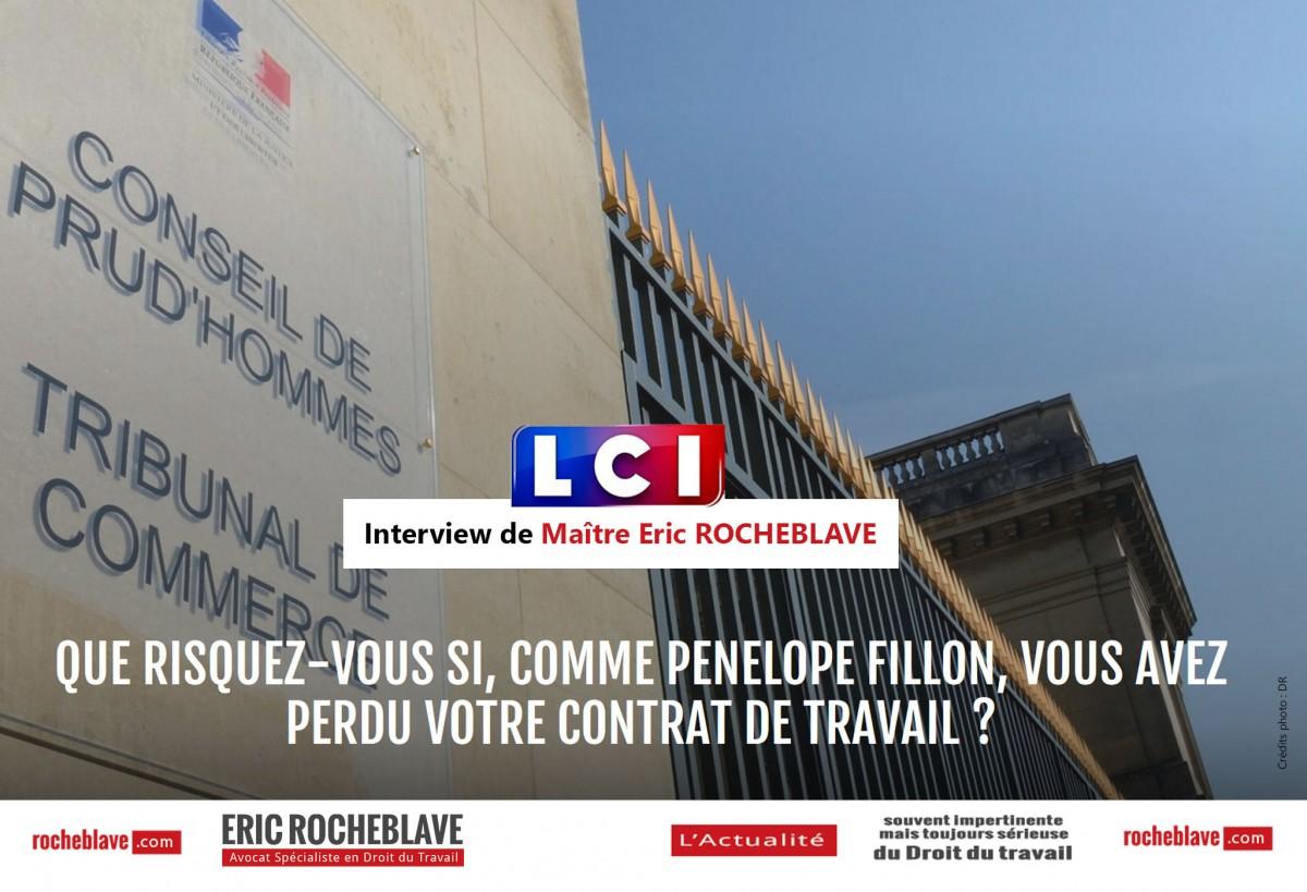 « Que risquez-vous si, comme Penelope Fillon, vous avez perdu votre contrat de travail ? » Interview de Maître Eric ROCHEBLAVE | LCI