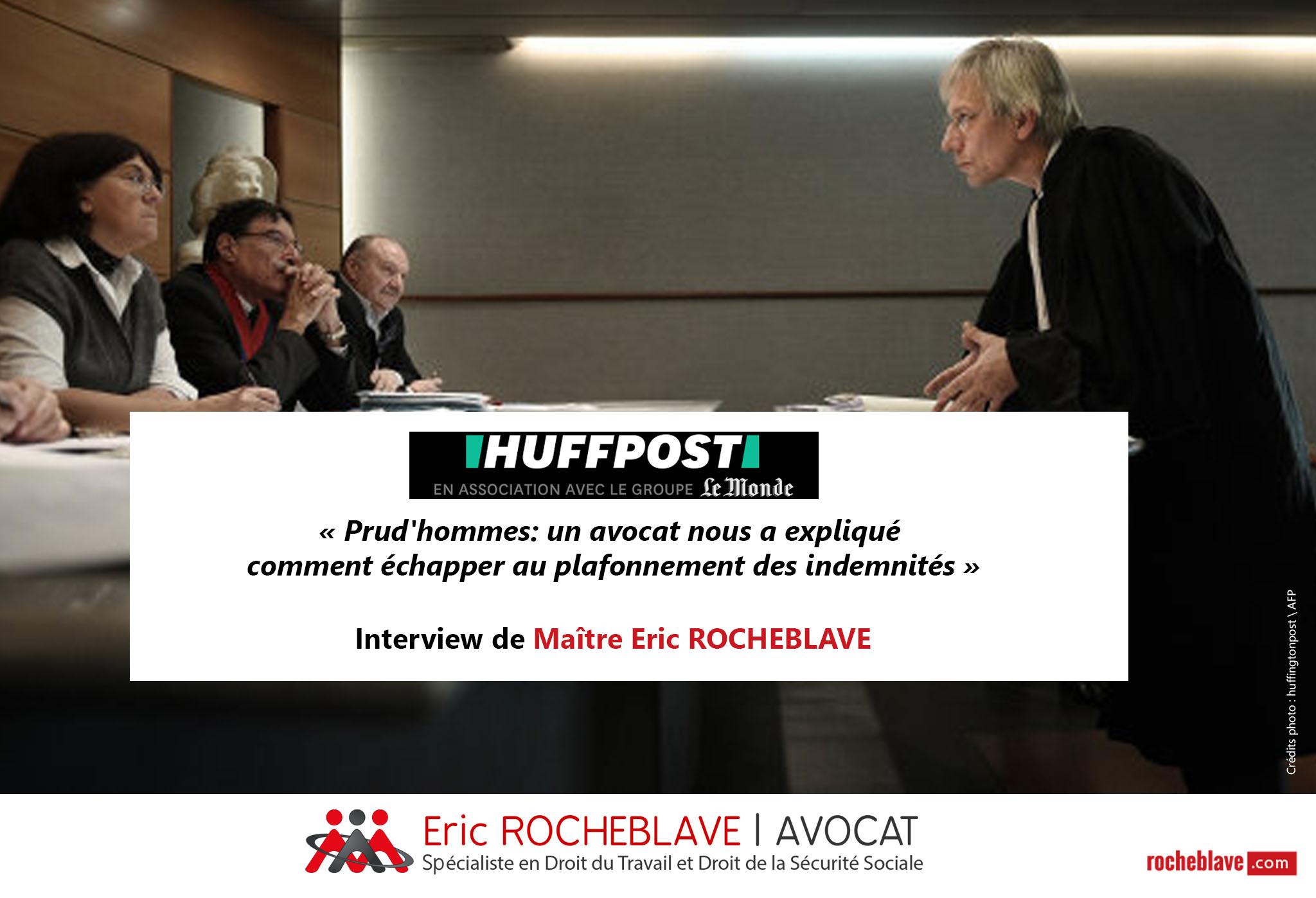 « Prud'hommes : un avocat nous a expliqué comment échapper au plafonnement des indemnités » Interview de Maître Eric ROCHEBLAVE | HuffingtonPost