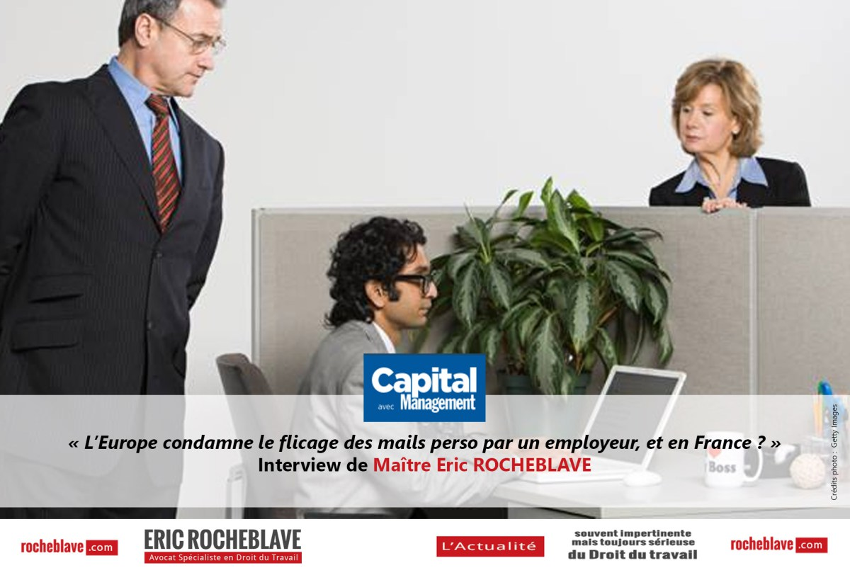 « L'Europe condamne le flicage des mails perso par un employeur, et en France ? » Interview de Maître Eric ROCHEBLAVE | Capital