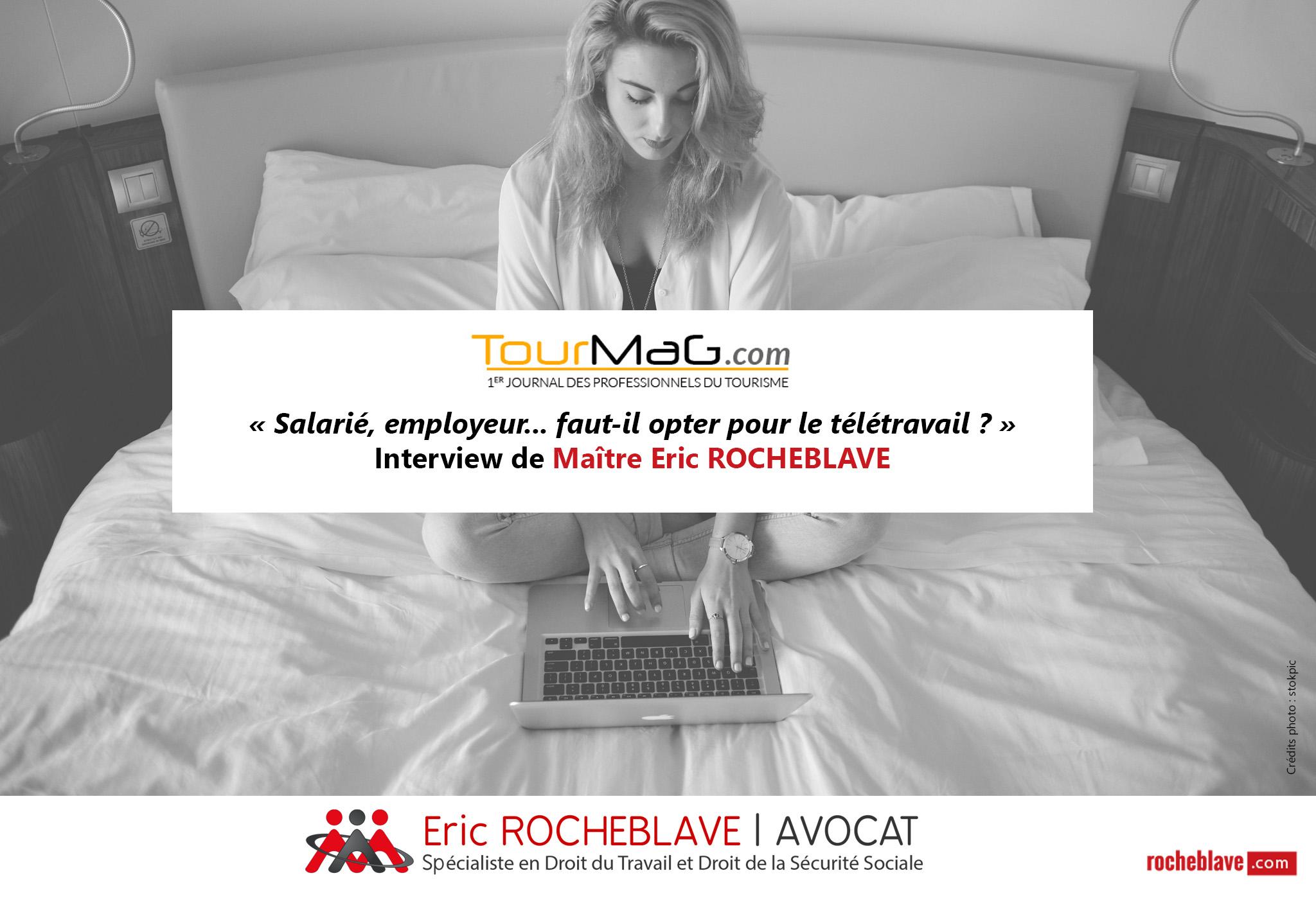 « Salarié, employeur… faut-il opter pour le télétravail ? » Interview de Maître Eric ROCHEBLAVE | TourMag
