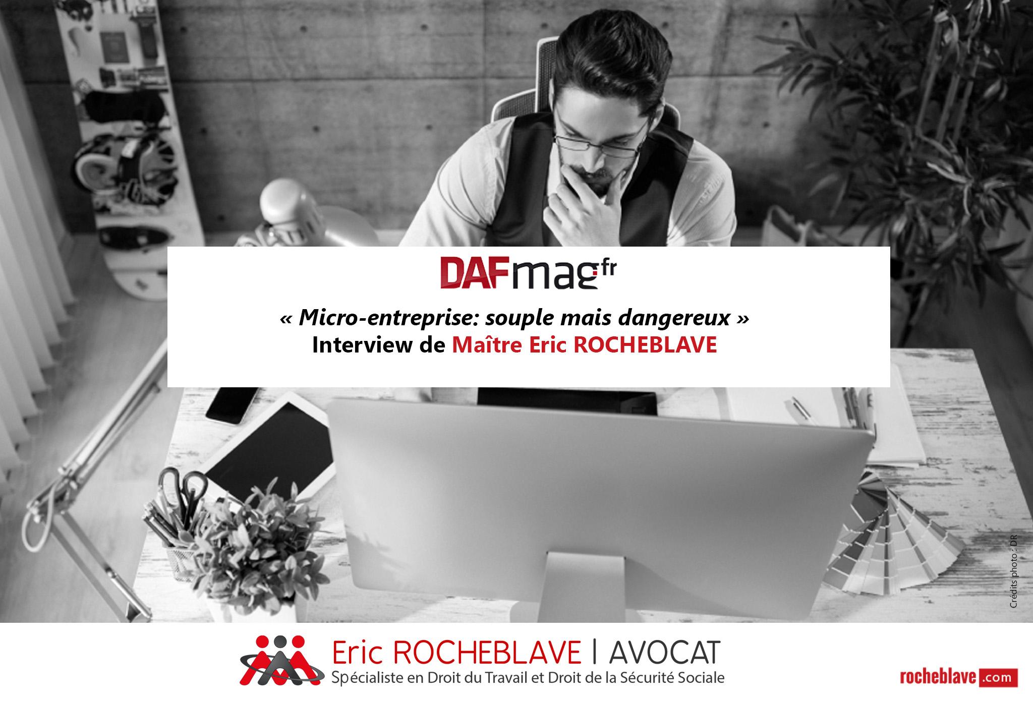 « Micro-entreprise: souple mais dangereux » Interview de Maître Eric ROCHEBLAVE | DAF-mag