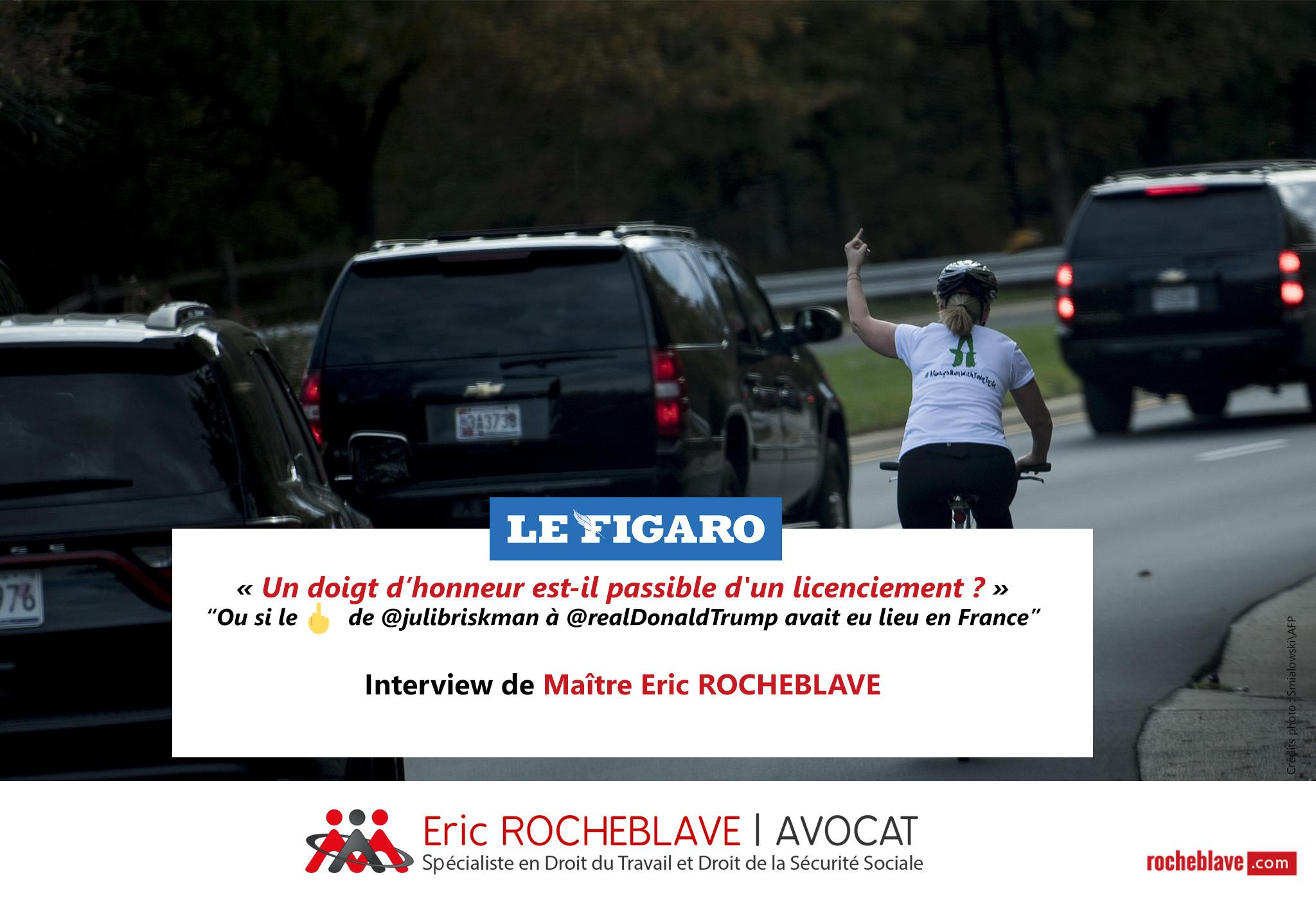 « Un doigt d'honneur est-il passible d'un licenciement ? » Interview de Maître Eric ROCHEBLAVE | Le Figaro