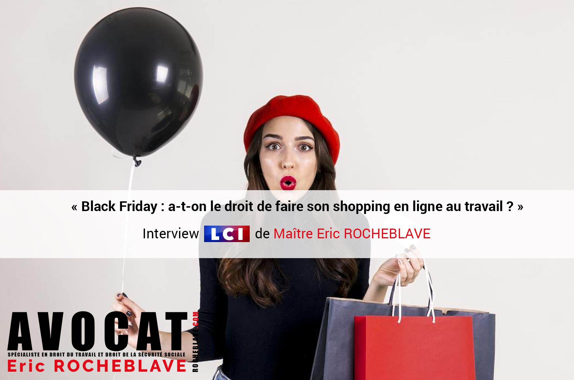 « Black Friday : a-t-on le droit de faire son shopping en ligne au travail ? » Interview LCI de Maître Eric ROCHEBLAVE