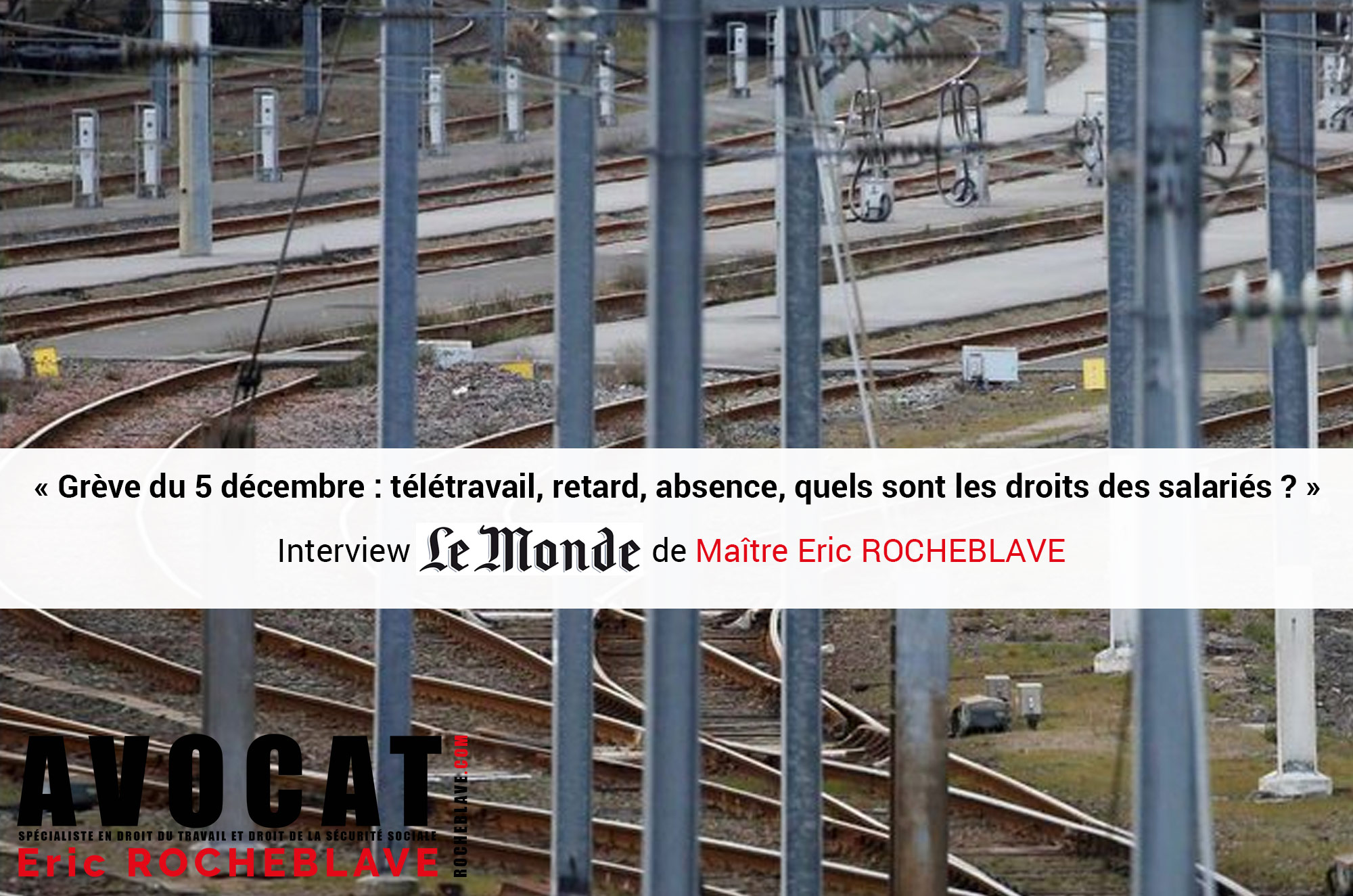 « Grève du 5 décembre : télétravail, retard, absence, quels sont les droits des salariés ? » Interview Le Monde de Maître Eric ROCHEBLAVE
