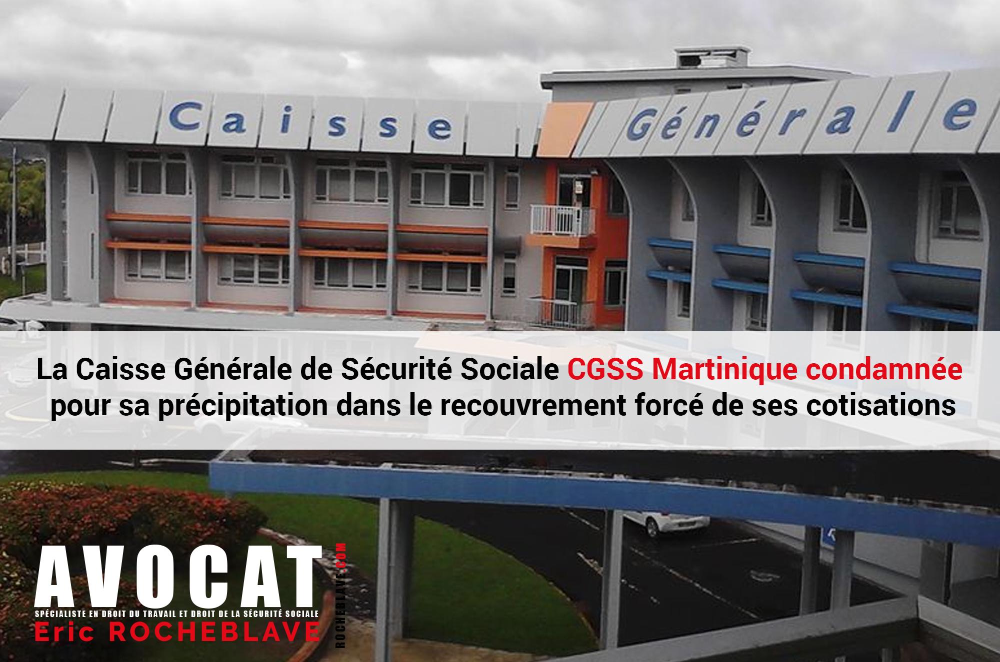 La Caisse Générale de Sécurité Sociale CGSS Martinique condamnée pour sa précipitation dans le recouvrement forcé de ses cotisations