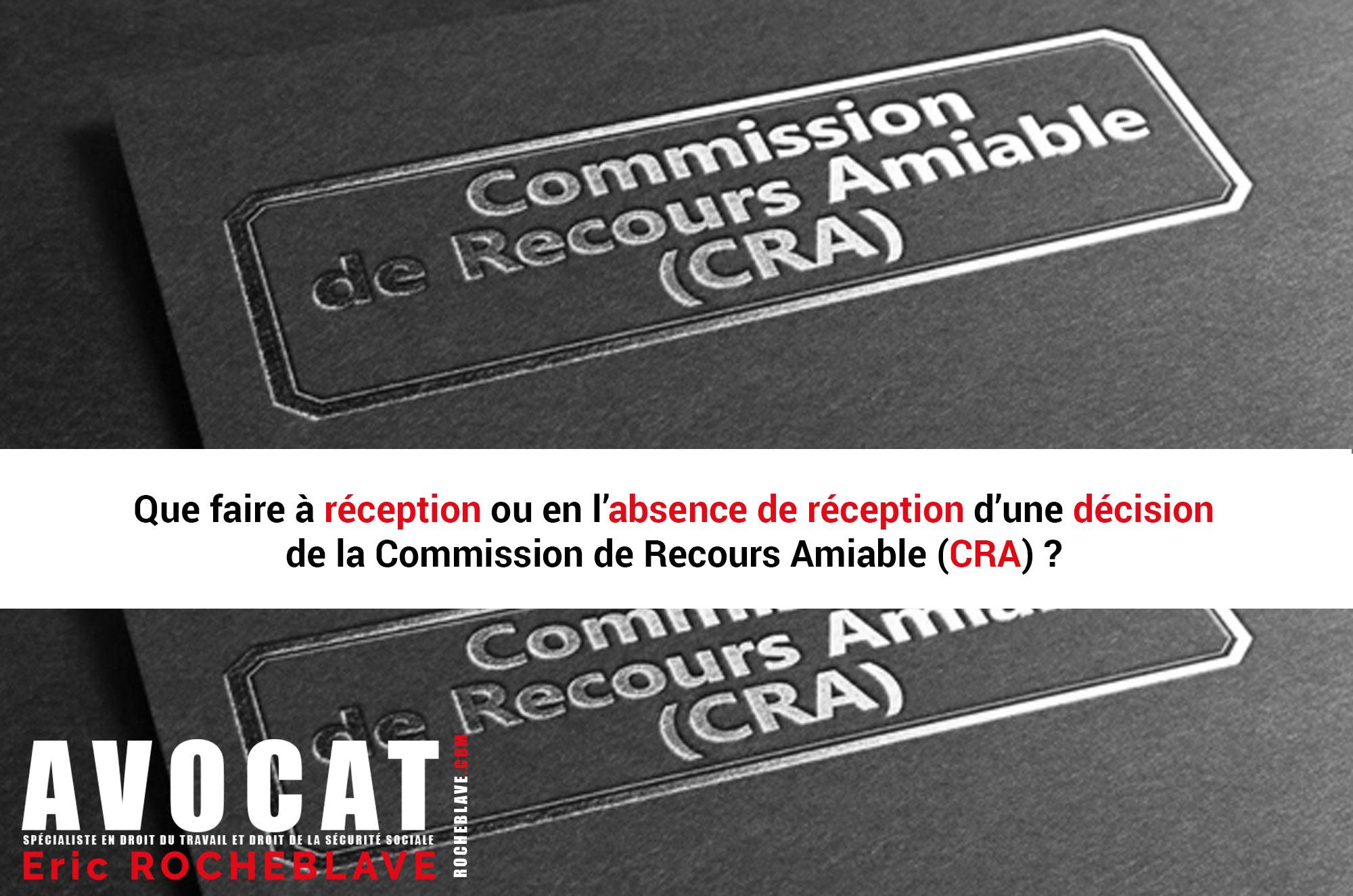 Que faire à réception ou en l'absence de réception d'une décision de la Commission de Recours Amiable (CRA) ?