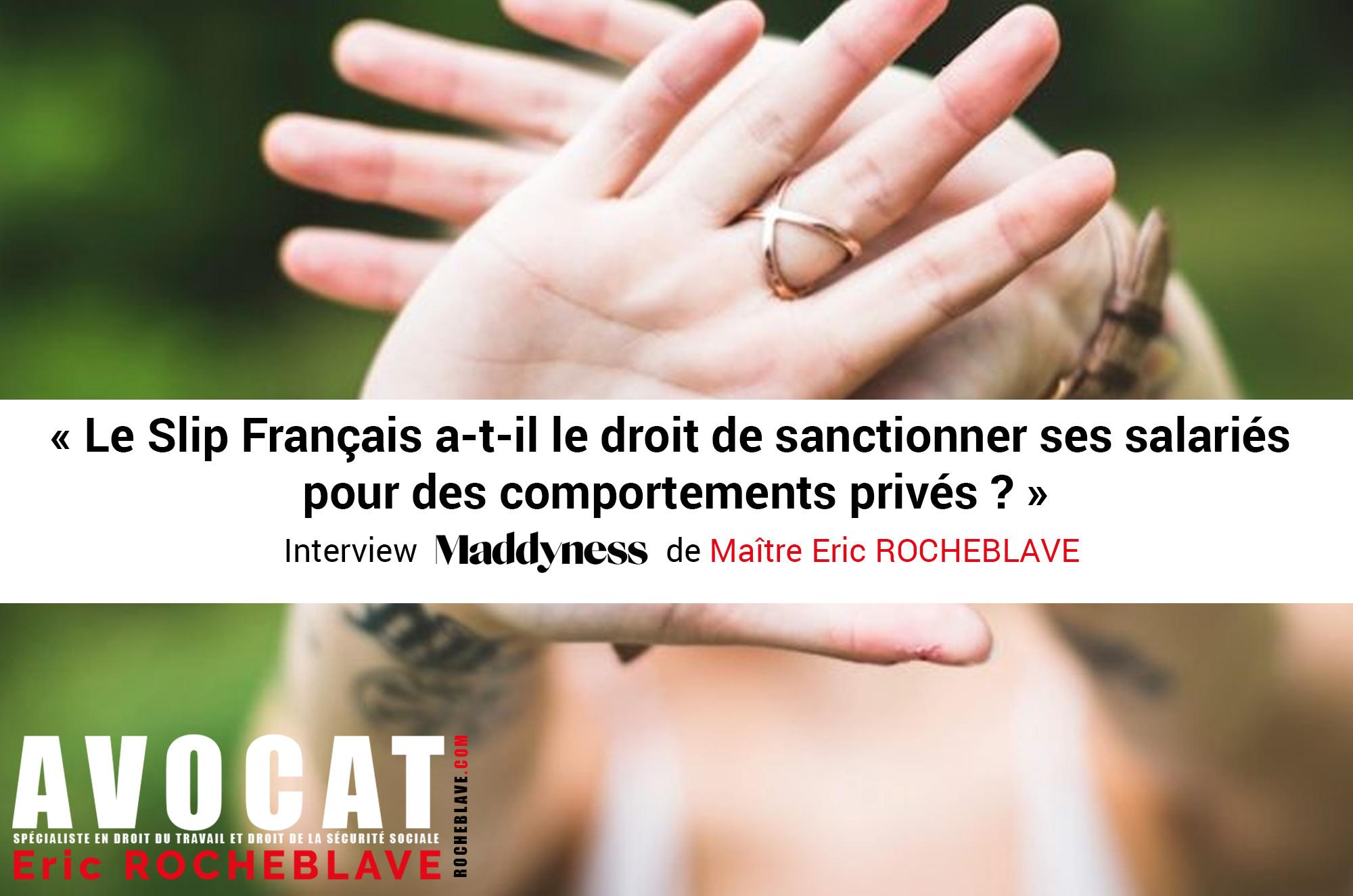 « Le Slip Français a-t-il le droit de sanctionner ses salariés  pour des comportements privés ? » Interview Maddyness de Maître Eric ROCHEBLAVE
