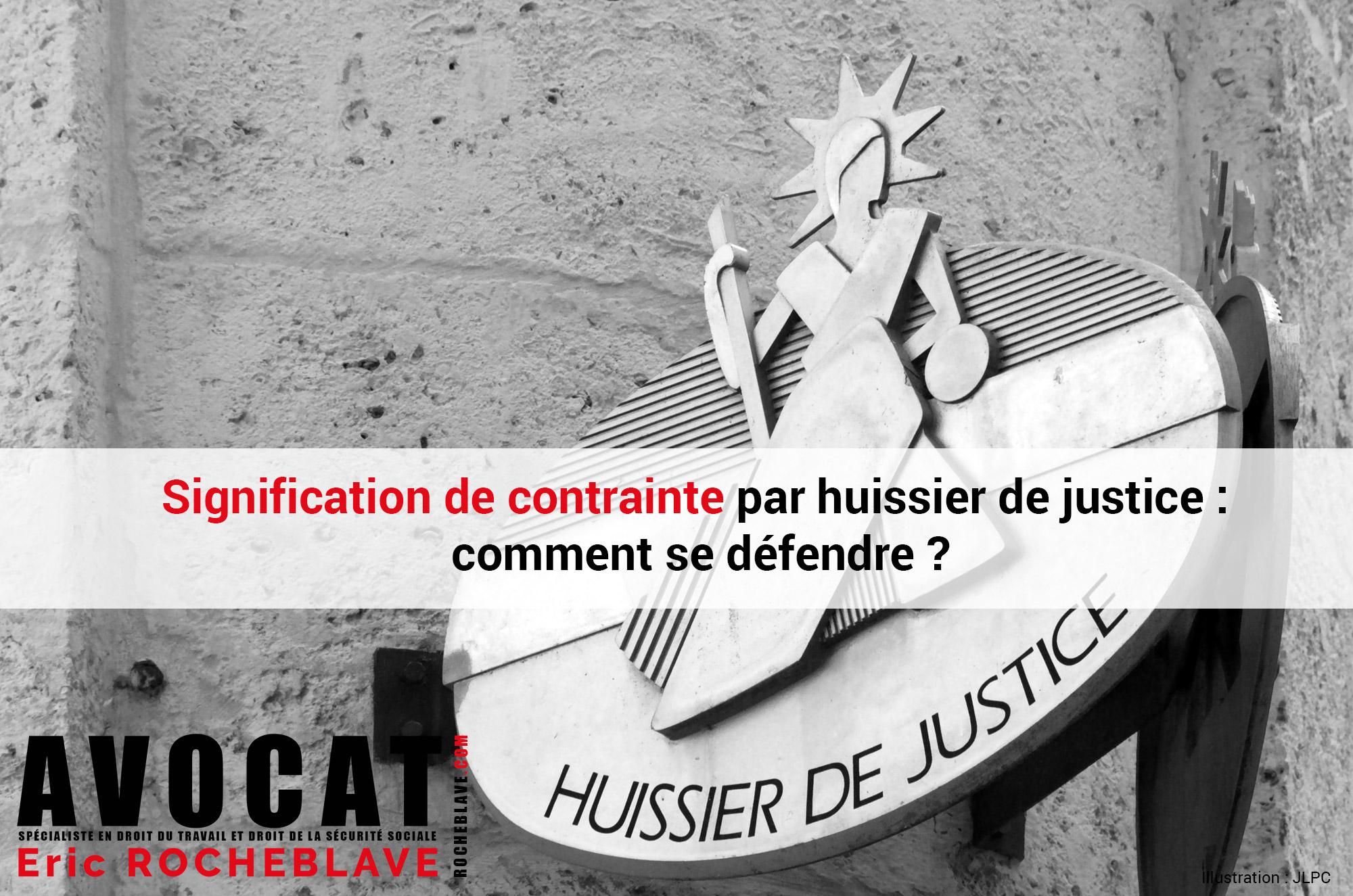 Signification de contrainte par huissier de justice : comment se défendre ?