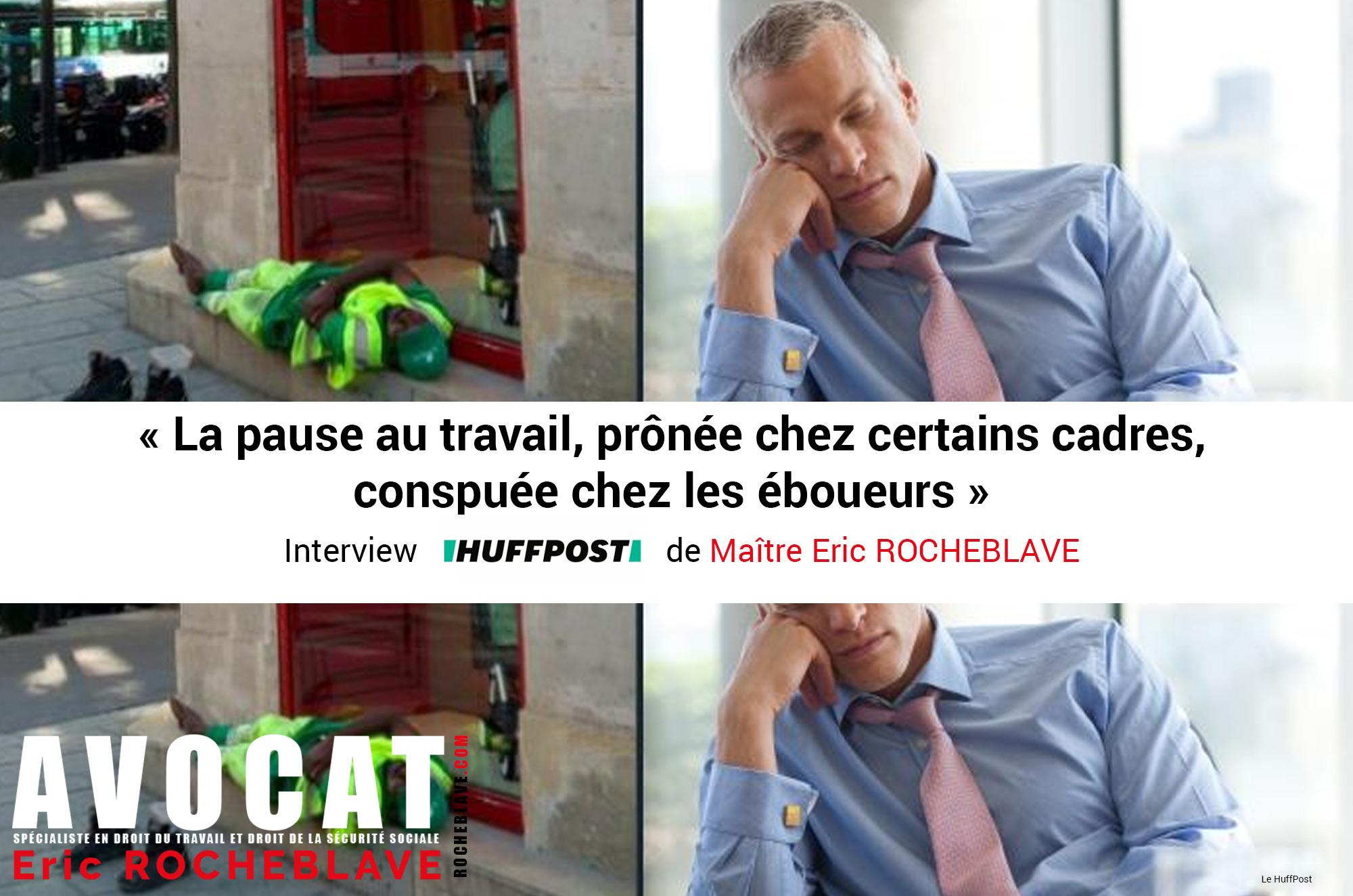 « La pause au travail, prônée chez certains cadres, conspuée chez les éboueurs »  Interview HUFFPOST de Maître Eric ROCHEBLAVE
