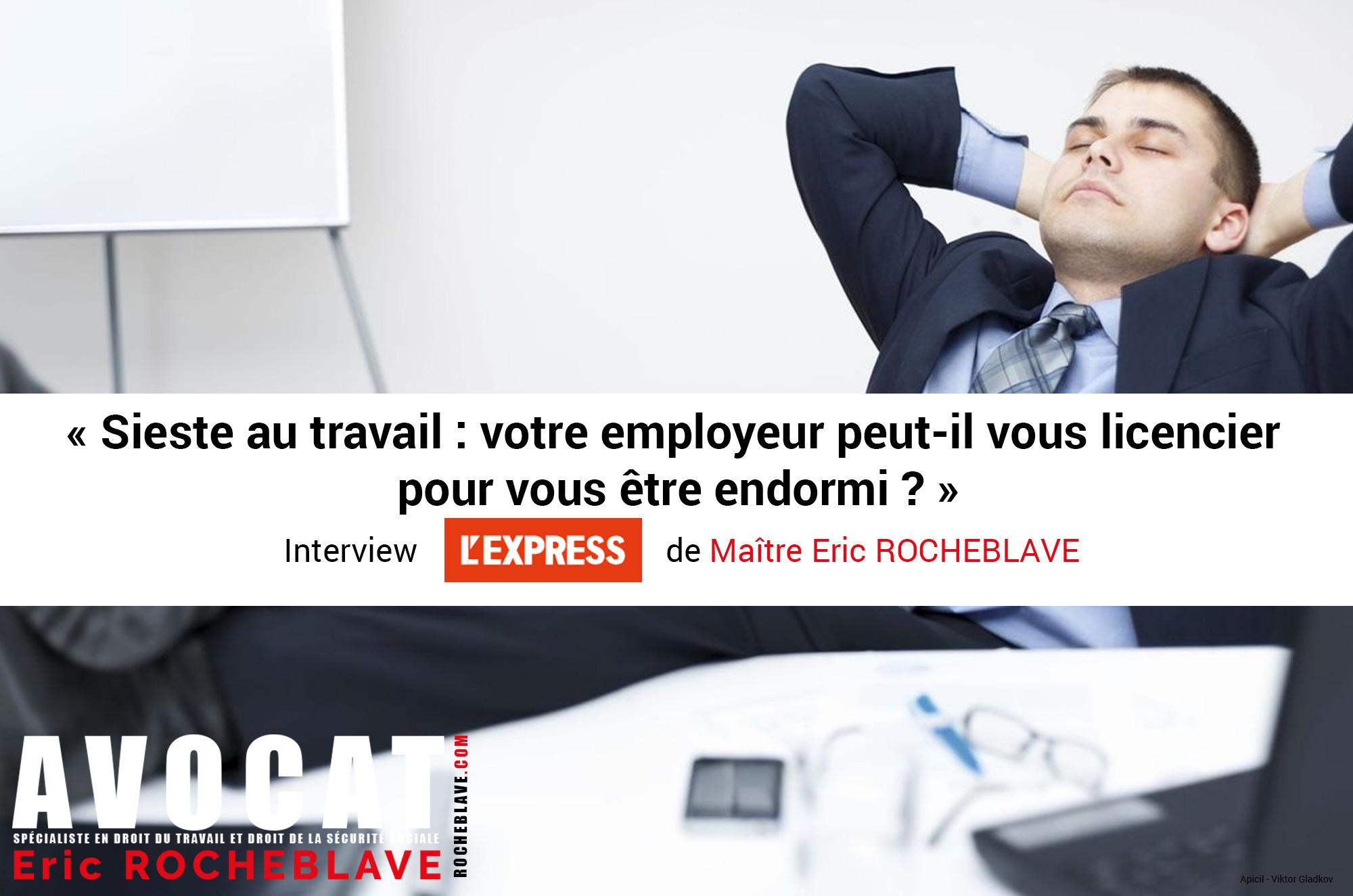 « Sieste au travail : votre employeur peut-il vous licencier  pour vous être endormi ? »  Interview L'EXPRESS de Maître Eric ROCHEBLAVE