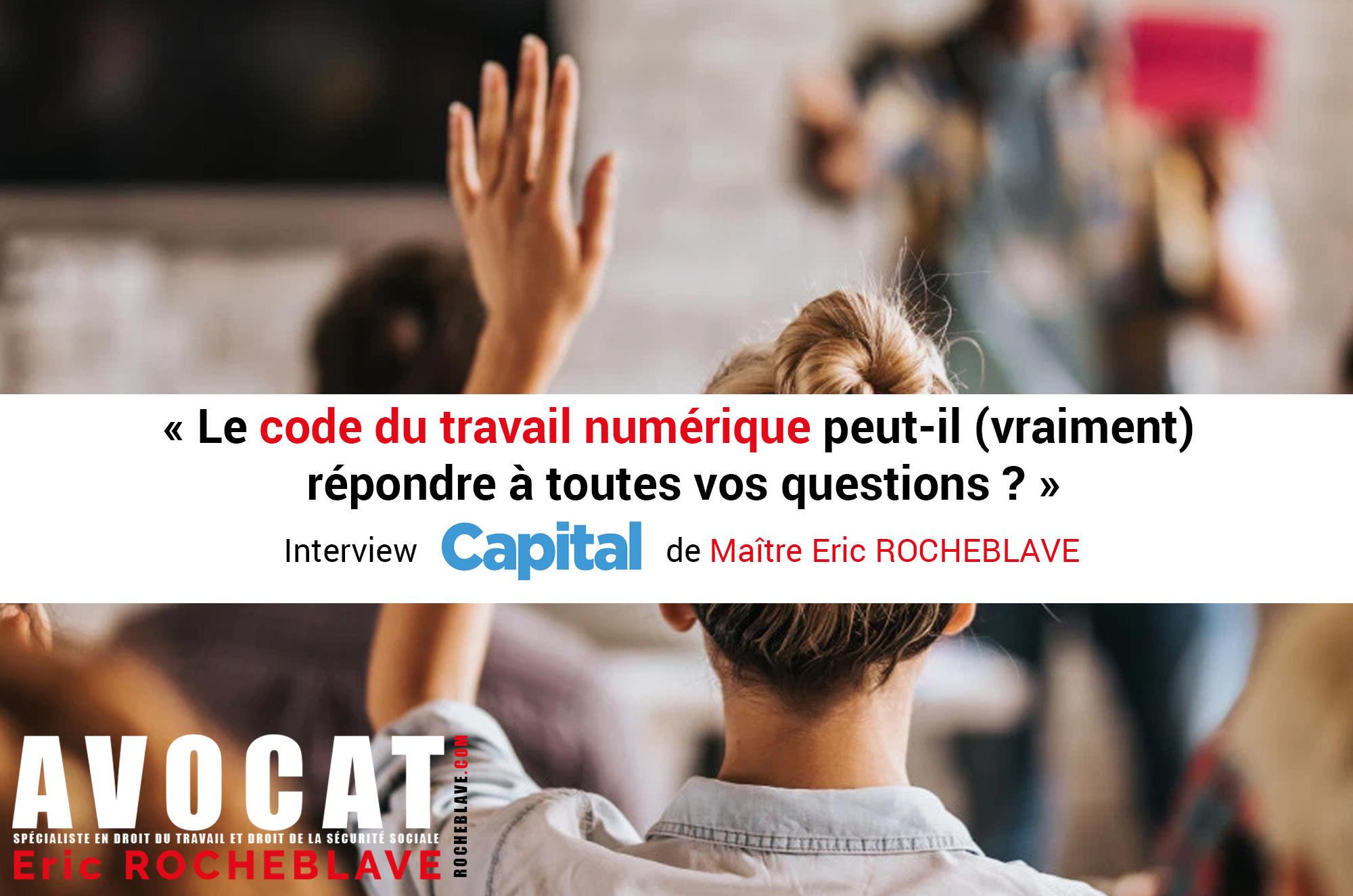 « Le code du travail numérique peut-il (vraiment)  répondre à toutes vos questions ? »  Interview Capital de Maître Eric ROCHEBLAVE
