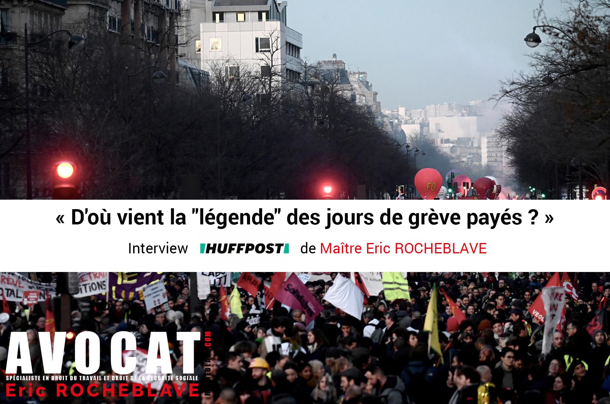 """« D'où vient la """"légende"""" des jours de grève payés ? » Interview HUFFPOST de Maître Eric ROCHEBLAVE"""