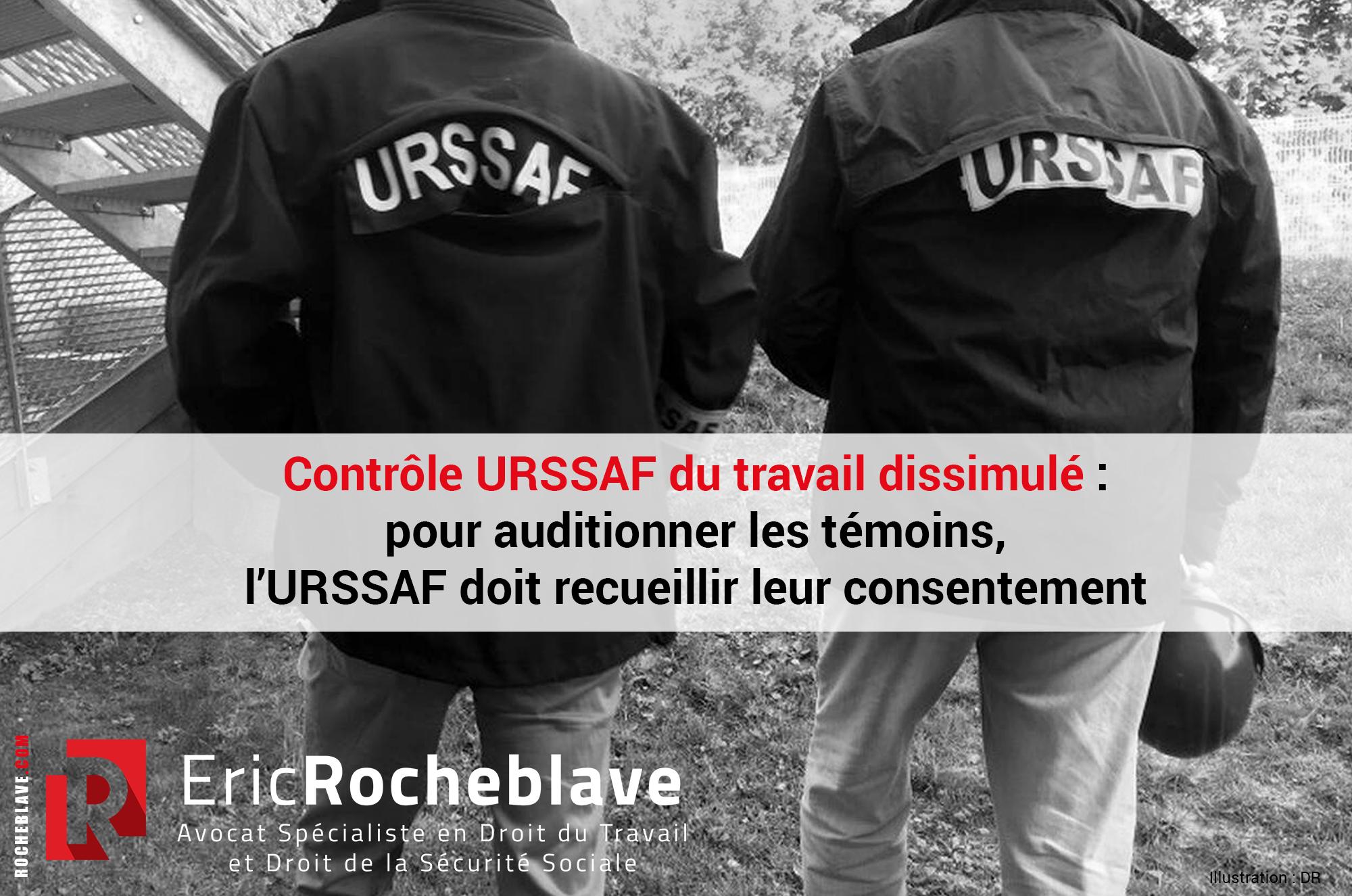 Contrôle URSSAF du travail dissimulé : pour auditionner les témoins, l'URSSAF doit recueillir leur consentement