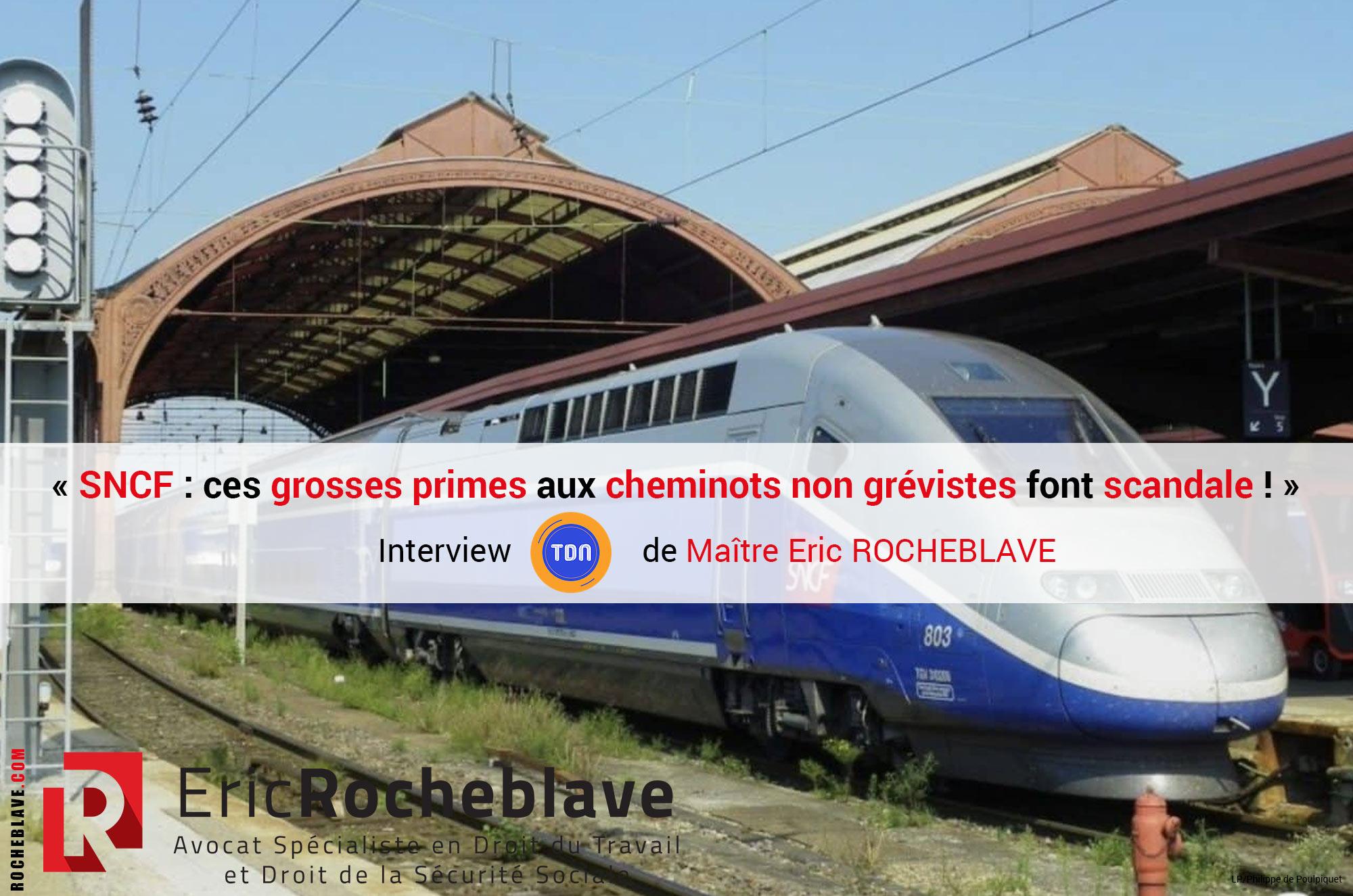 « SNCF : ces grosses primes aux cheminots non grévistes font scandale ! » Interview Le Tribunal Du Net de Maître Eric ROCHEBLAVE