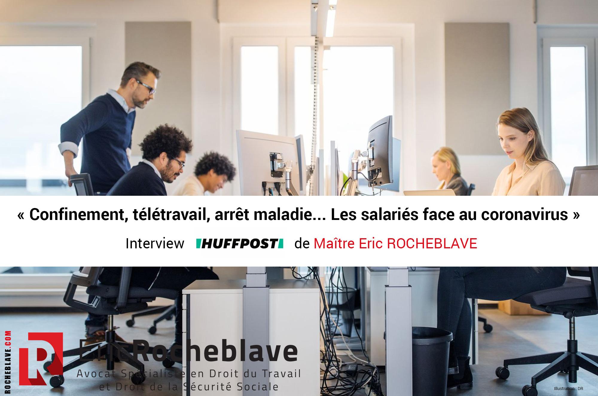 « Confinement, télétravail, arrêt maladie… Les salariés face au coronavirus » Interview HUFFPOST de Maître Eric ROCHEBLAVE