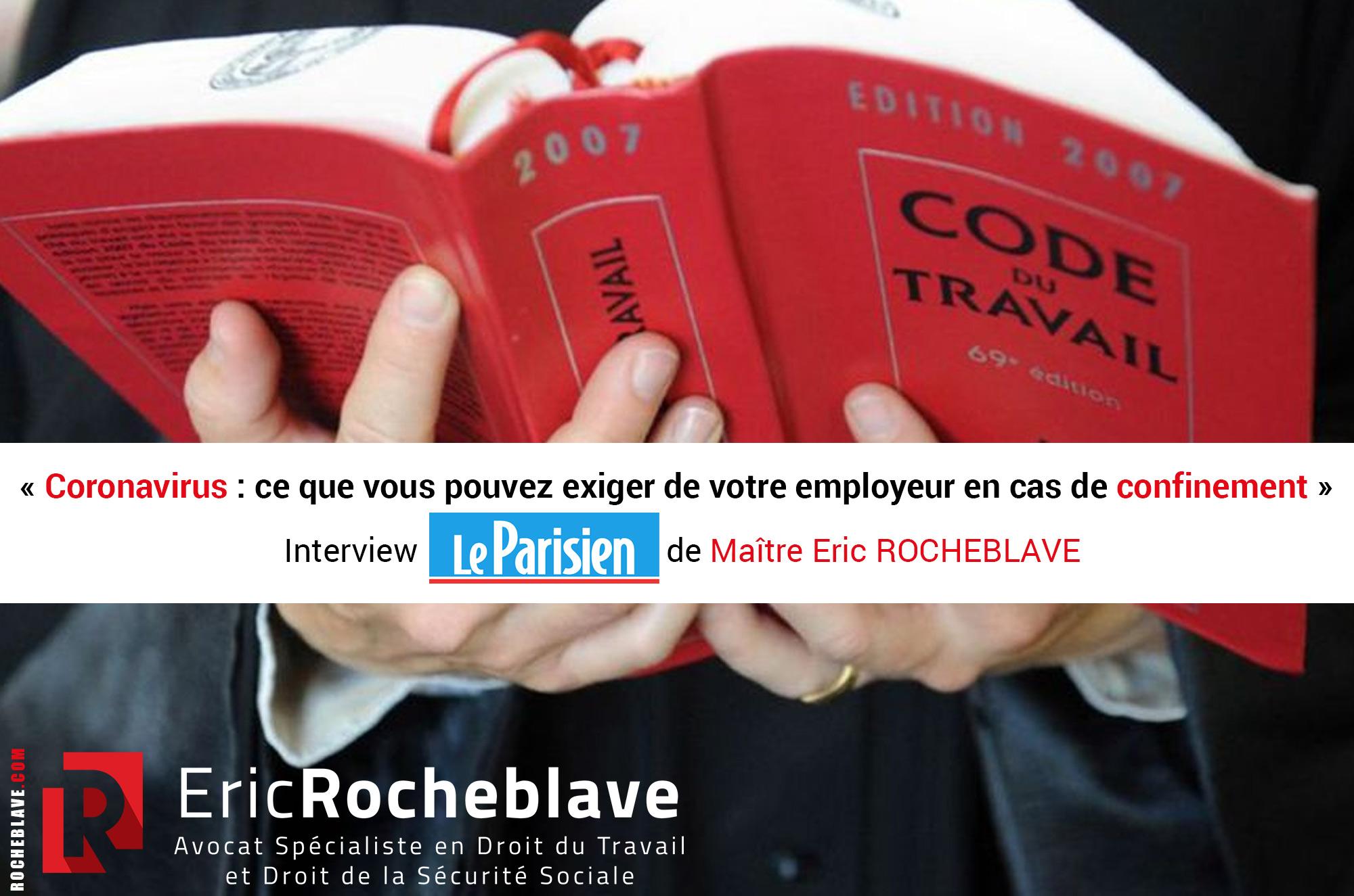 « Coronavirus : ce que vous pouvez exiger de votre employeur en cas de confinement » Interview Le Parisien de Maître Eric ROCHEBLAVE