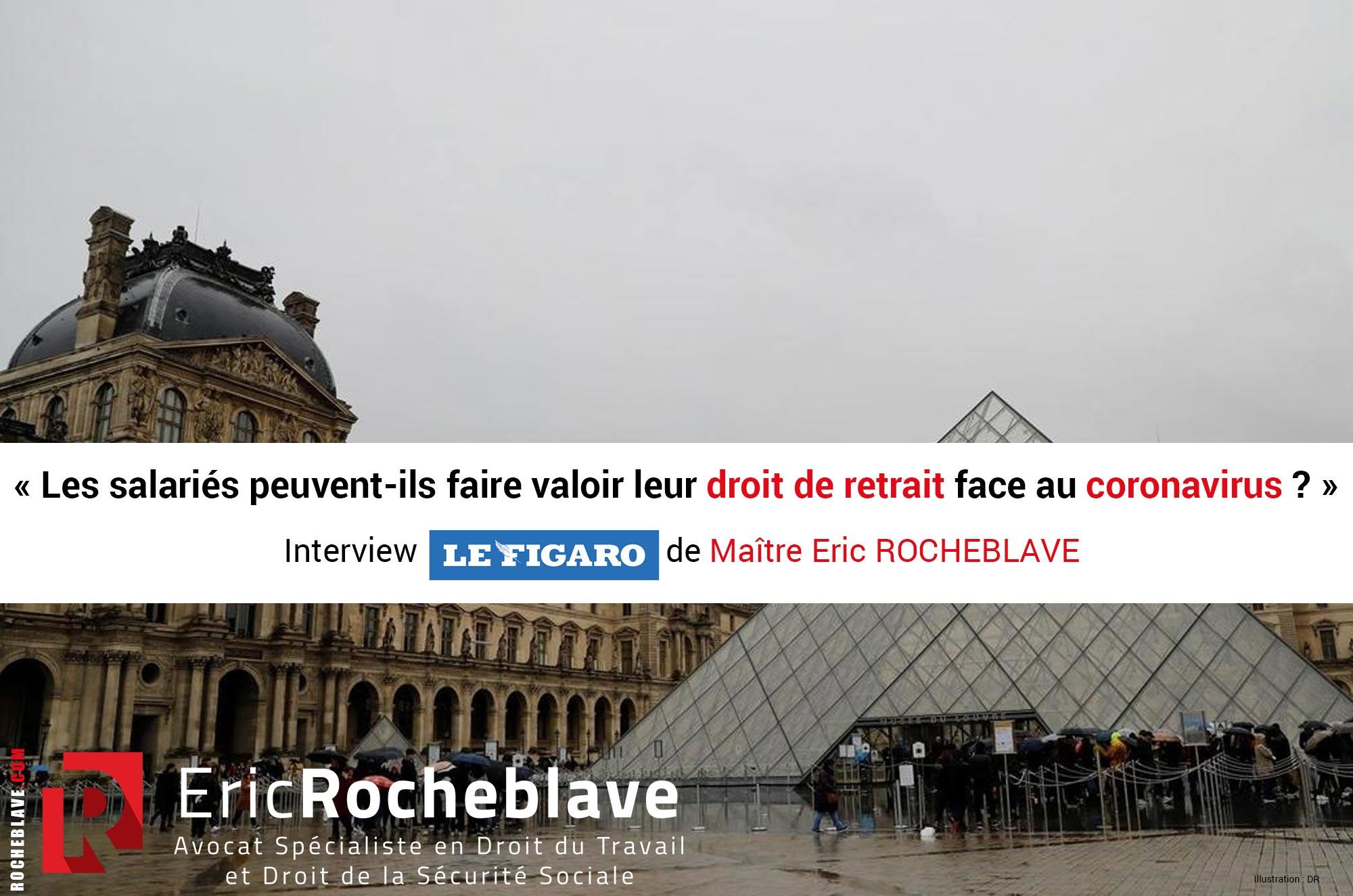 « Les salariés peuvent-ils faire valoir leur droit de retrait face au coronavirus ? » Interview Le FIGARO de Maître Eric ROCHEBLAVE