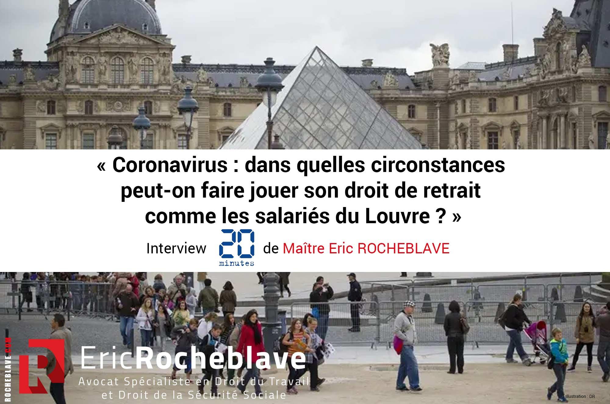 « Coronavirus : dans quelles circonstances  peut-on faire jouer son droit de retrait  comme les salariés du Louvre ? » Interview 20minutes de Maître Eric ROCHEBLAVE