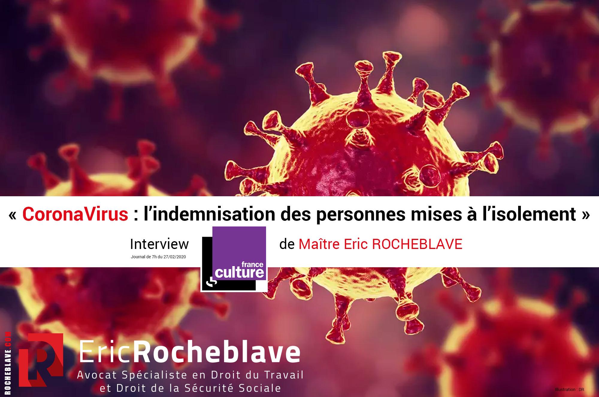 « CoronaVirus : l'indemnisation des personnes mises à l'isolement » Interview France Culture de Maître Eric ROCHEBLAVE