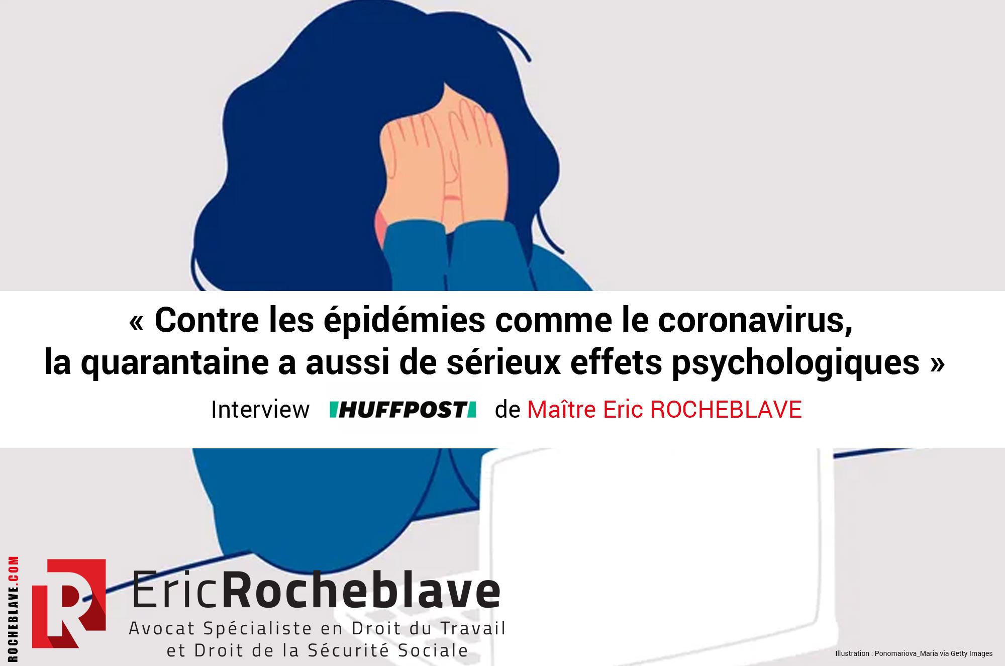 « Contre les épidémies comme le coronavirus, la quarantaine a aussi de sérieux effets psychologiques » Interview HUFFPOST de Maître Eric ROCHEBLAVE