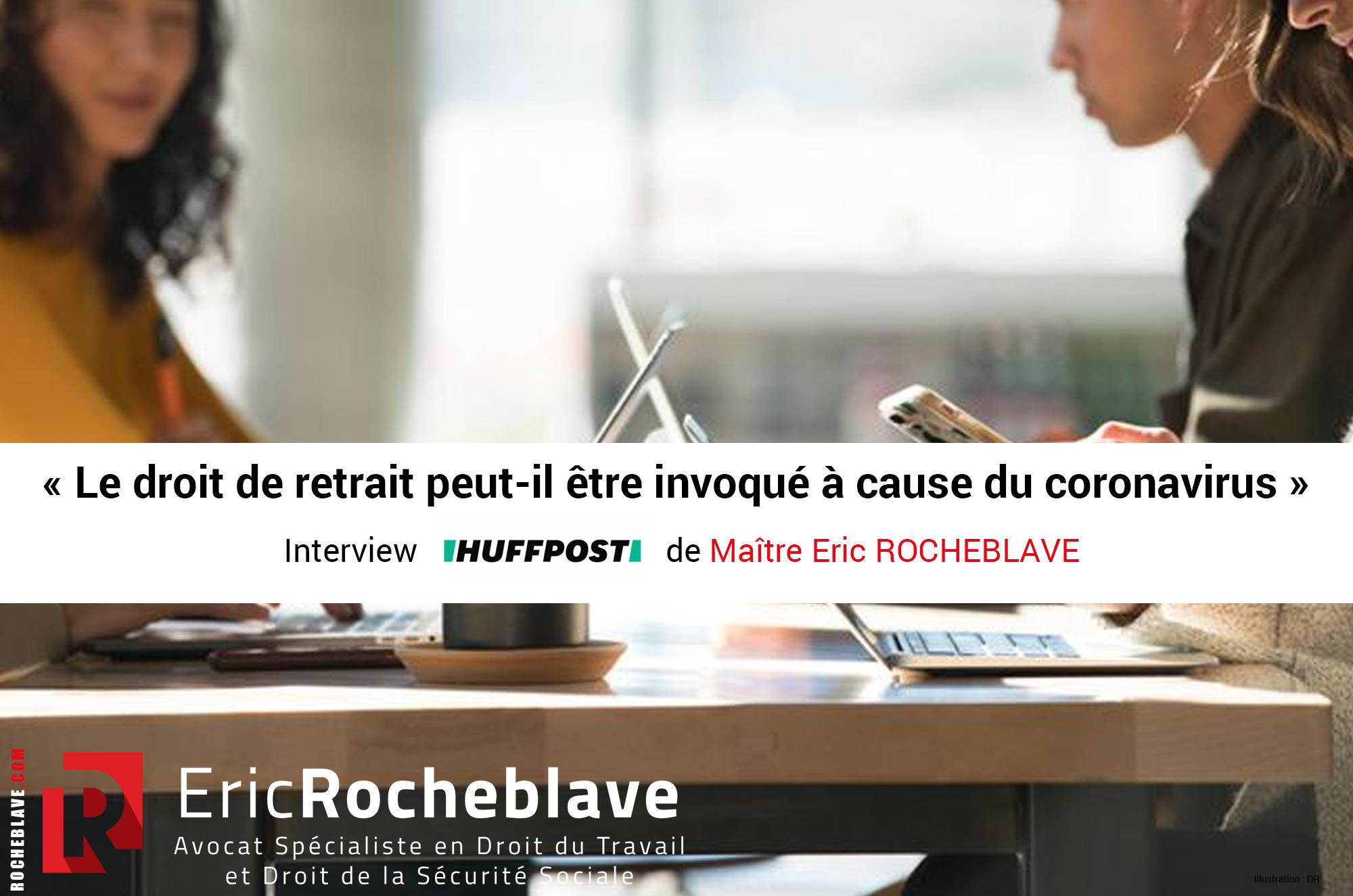 « Le droit de retrait peut-il être invoqué à cause du coronavirus » Interview HUFFPOST de Maître Eric ROCHEBLAVE