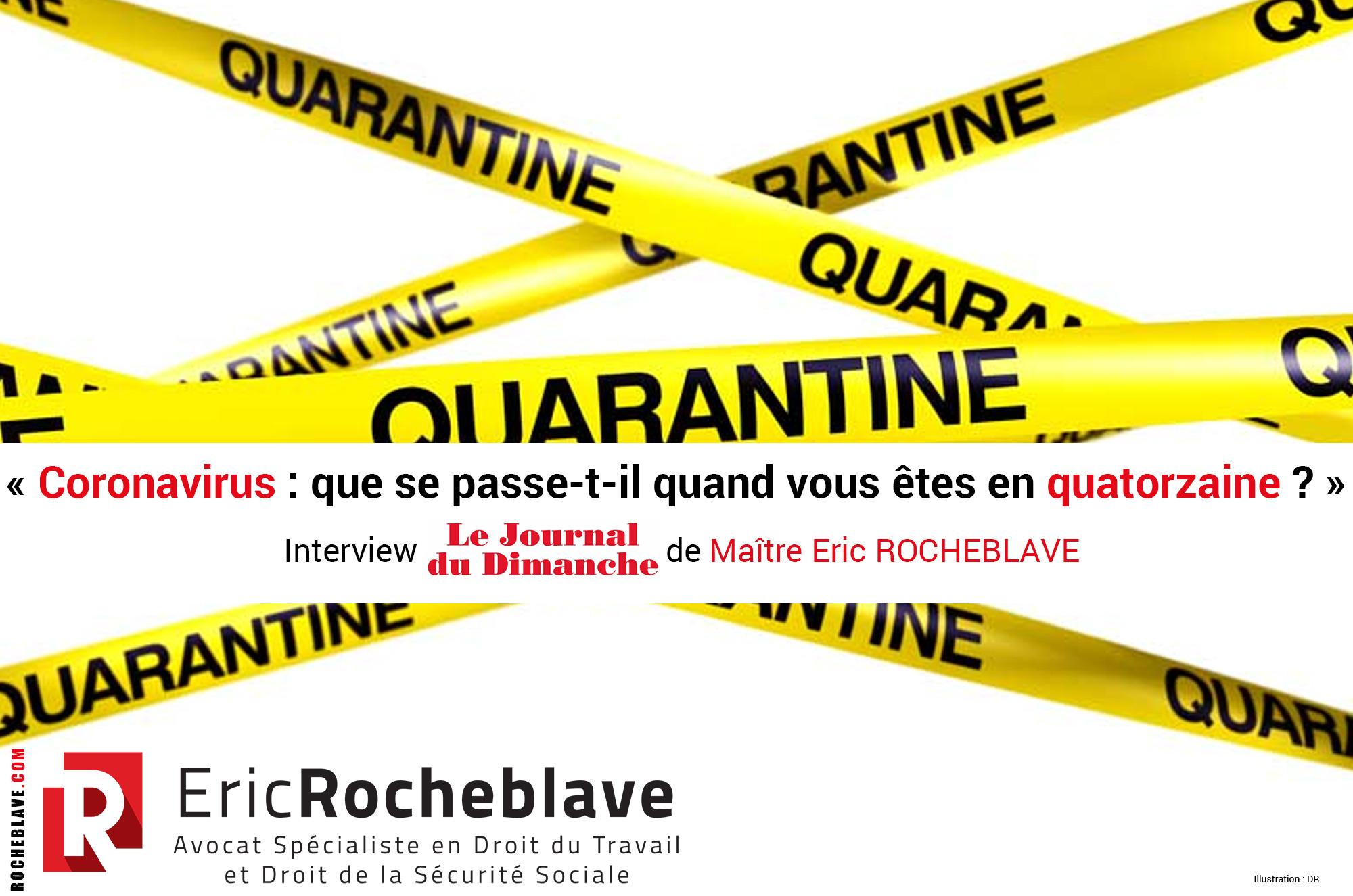 « Coronavirus : que se passe-t-il quand vous êtes en quatorzaine ? » Interview JDD de Maître Eric ROCHEBLAVE