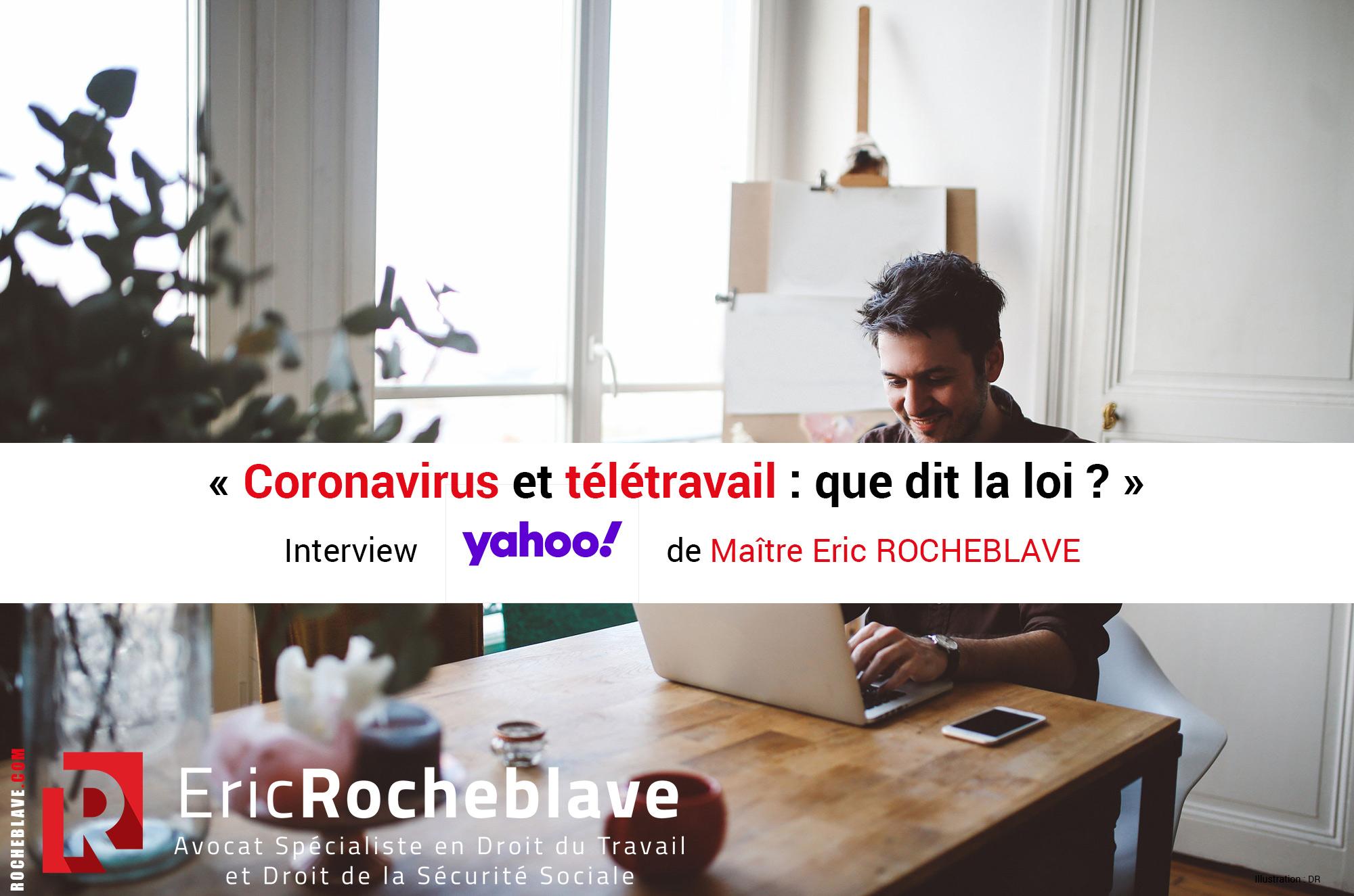 « Coronavirus et télétravail : que dit la loi ? » Interview Yahoo de Maître Eric ROCHEBLAVE