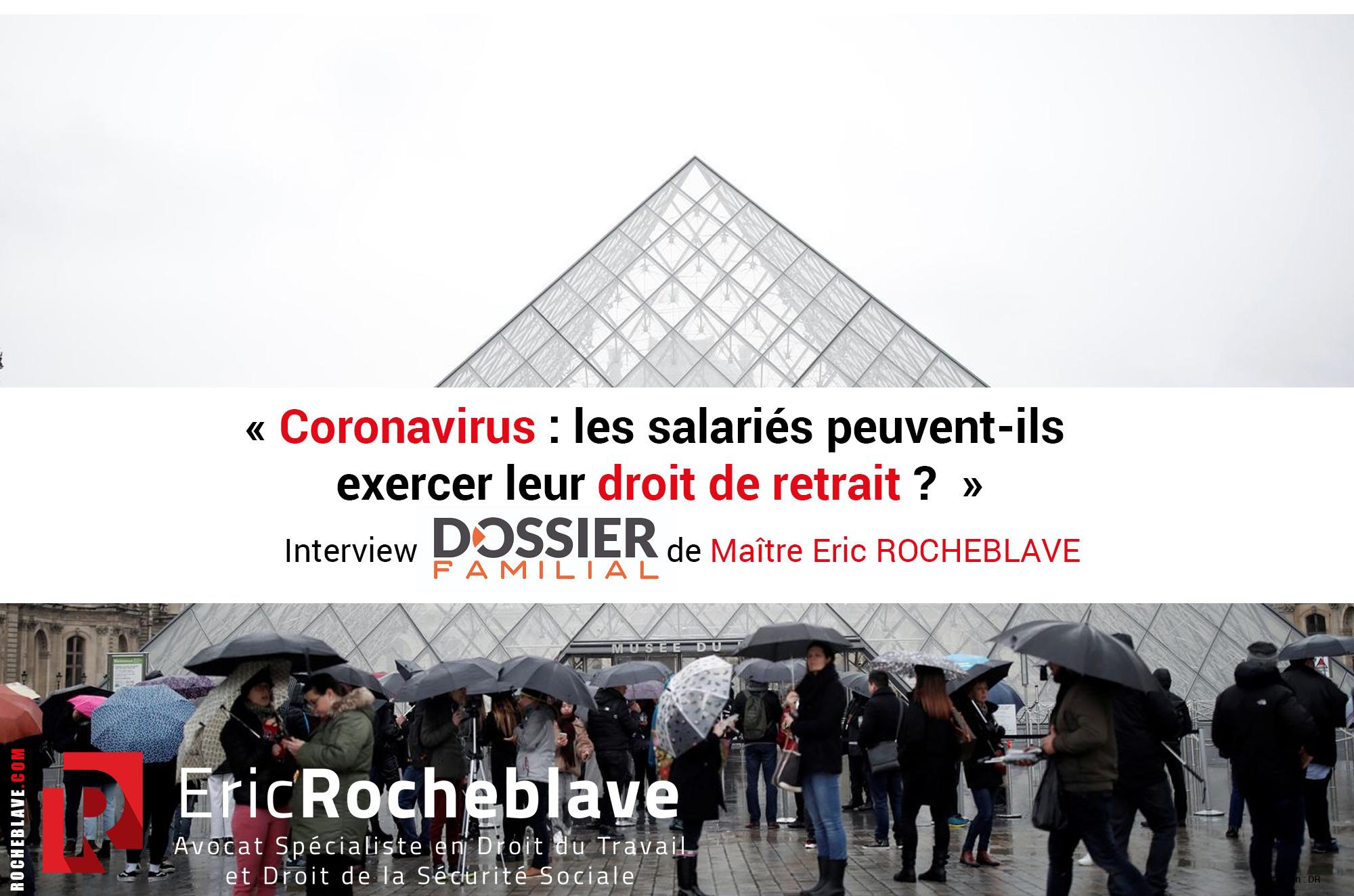 « Coronavirus : les salariés peuvent-ils exercer leur droit de retrait ?  » Interview DOSSIER FAMILIAL de Maître Eric ROCHEBLAVE