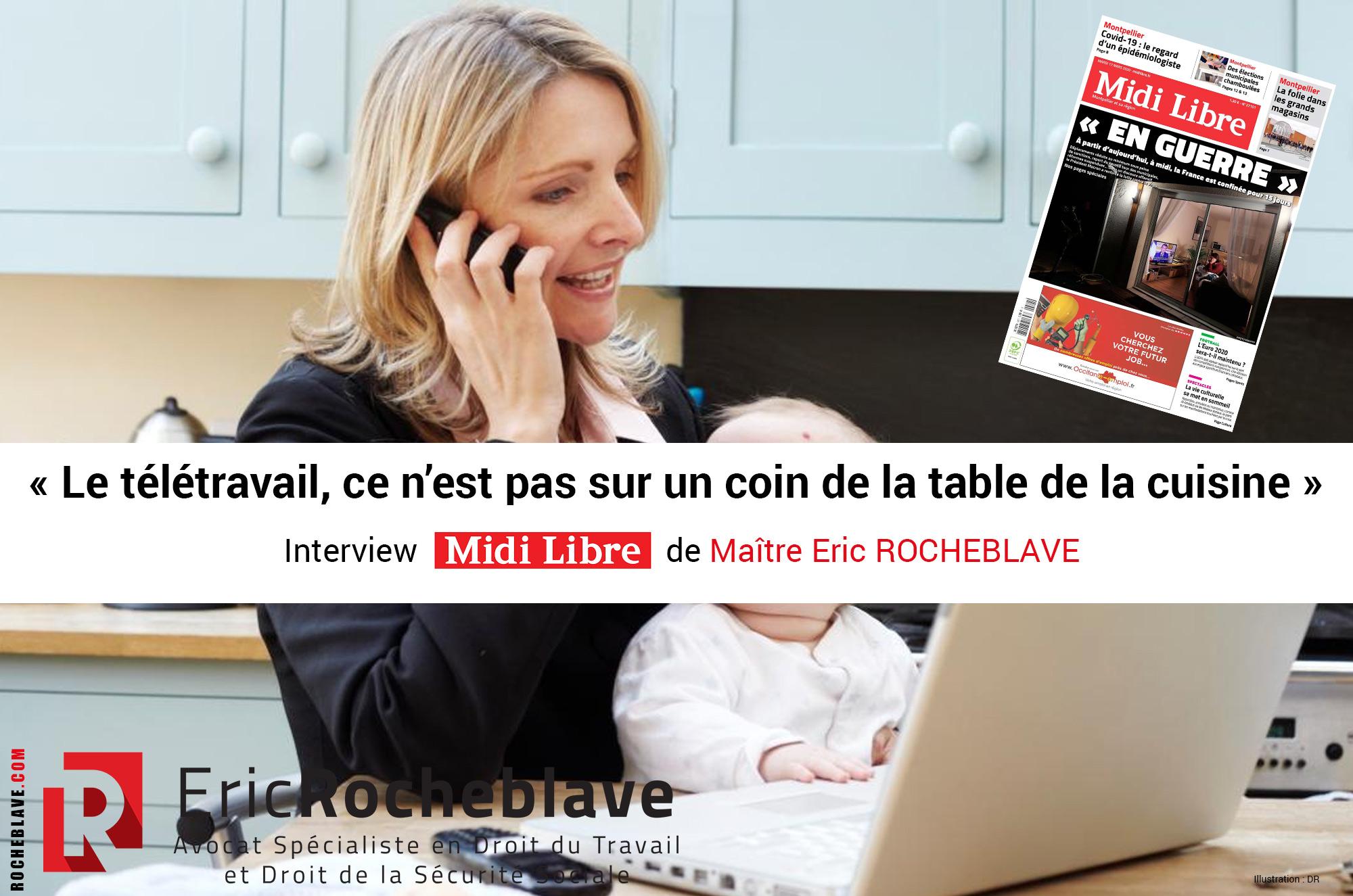 « Le télétravail, ce n'est pas sur un coin de la table de la cuisine » Interview Le Midi Libre de Maître Eric ROCHEBLAVE