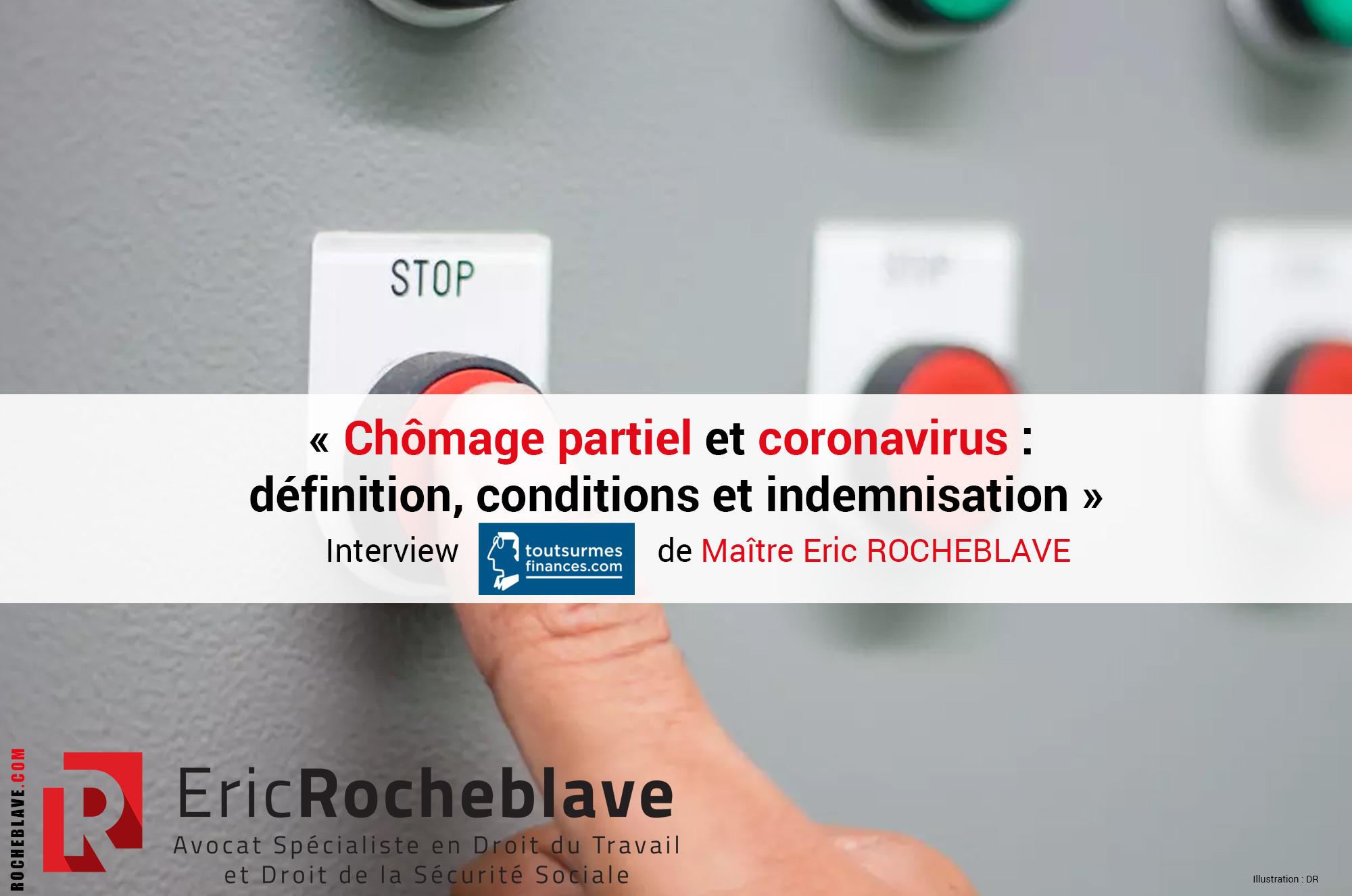 « Chômage partiel et coronavirus :  définition, conditions et indemnisation » Interview toutsurmesfinances de Maître Eric ROCHEBLAVE