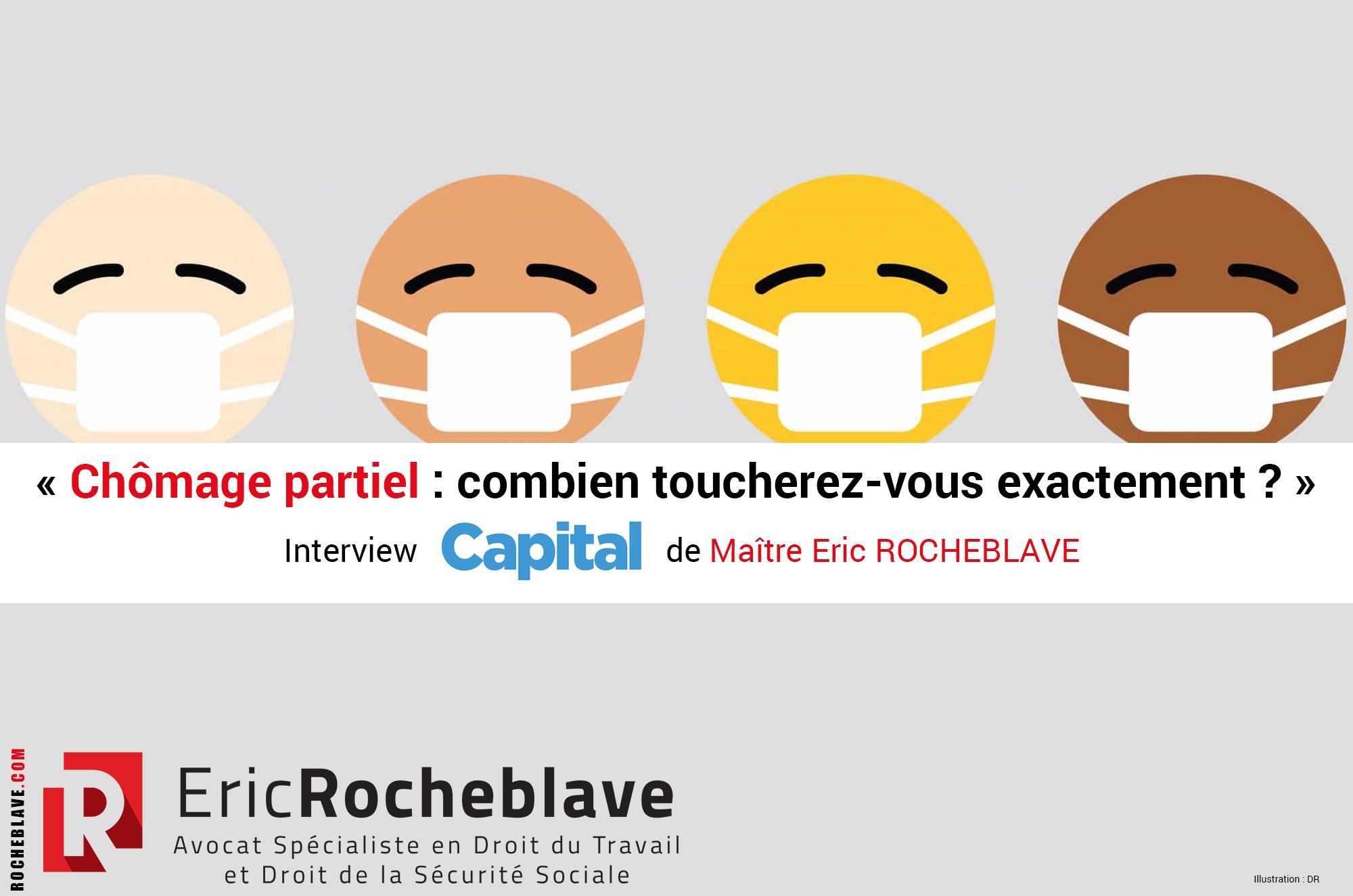 « Chômage partiel : combien toucherez-vous exactement ? » Interview Capital de Maître Eric ROCHEBLAVE
