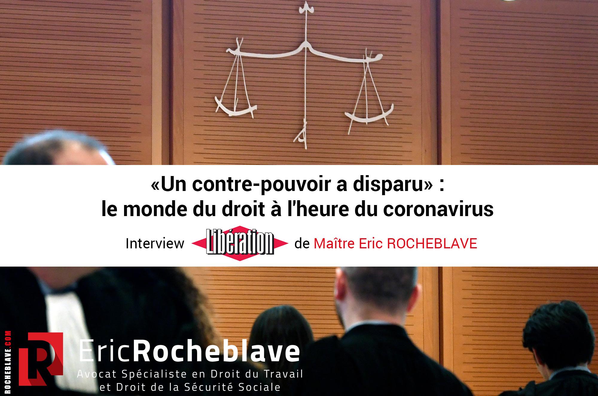 «Un contre-pouvoir a disparu» : le monde du droit à l'heure du coronavirus Interview Libération de Maître Eric ROCHEBLAVE
