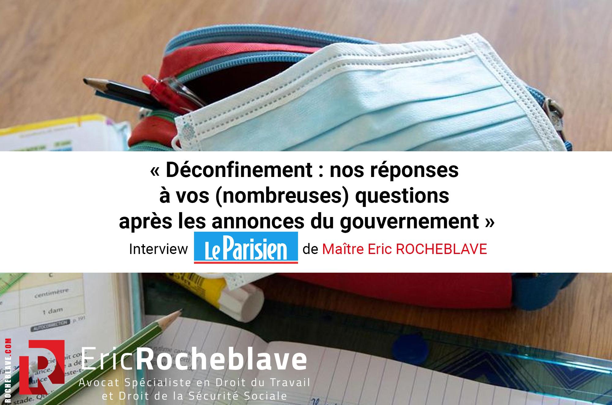 « Déconfinement : nos réponses à vos (nombreuses) questions après les annonces du gouvernement » Interview Le Parisien de Maître Eric ROCHEBLAVE