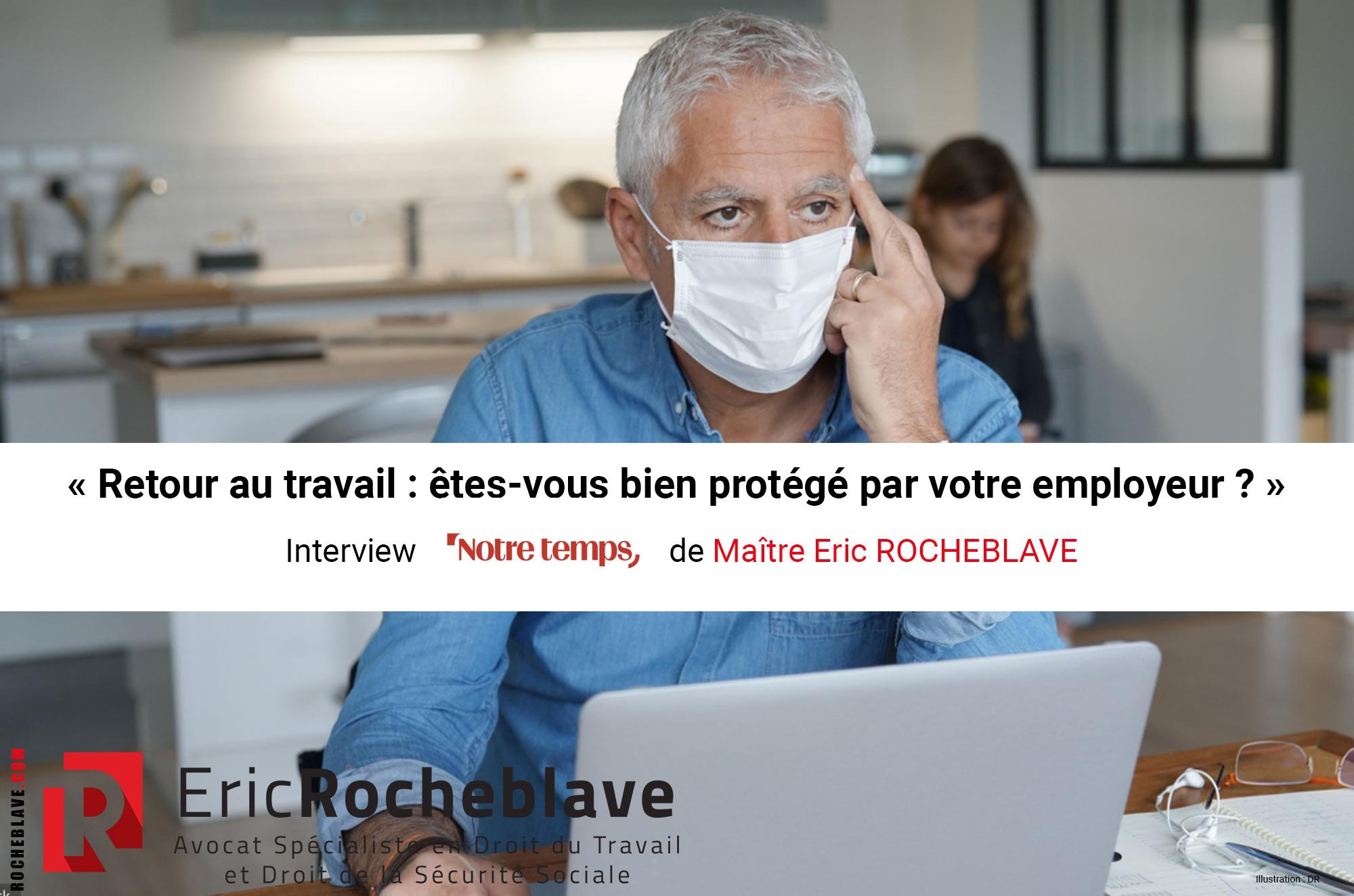 « Retour au travail : êtes-vous bien protégé par votre employeur ? »  Interview Notre temps de Maître Eric ROCHEBLAVE